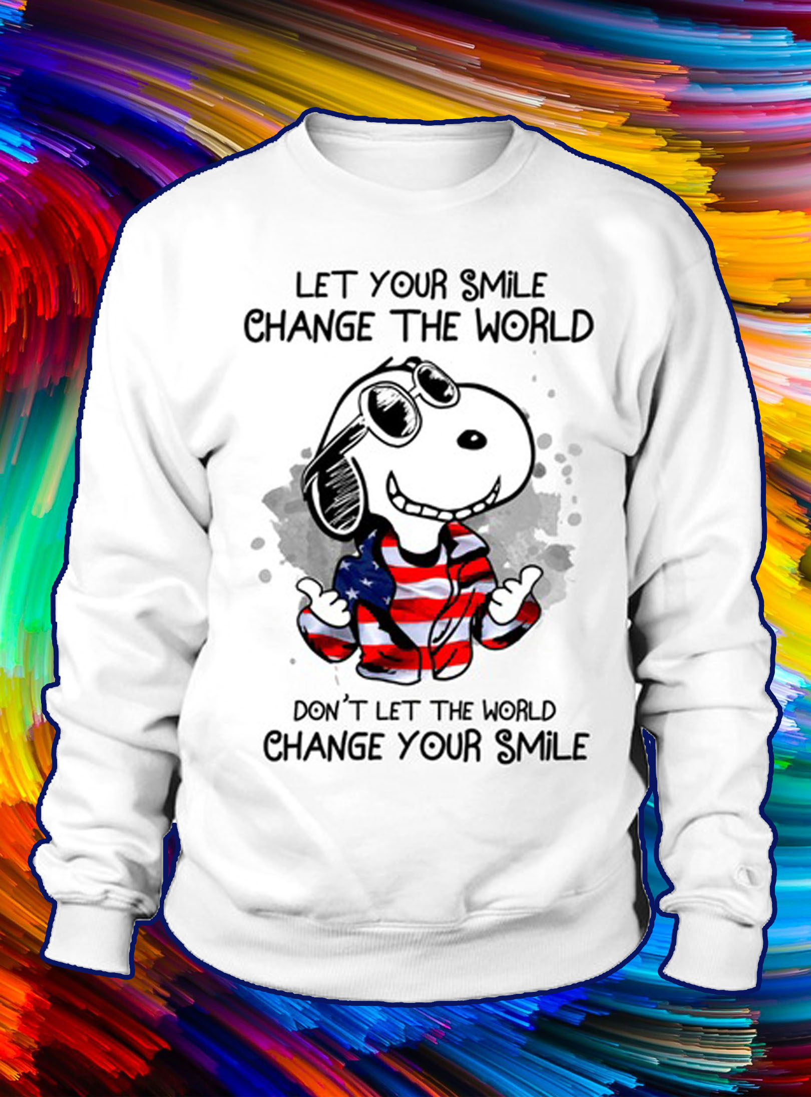 Snoopy let your smile change the world don't let the world change your smile sweatshirt