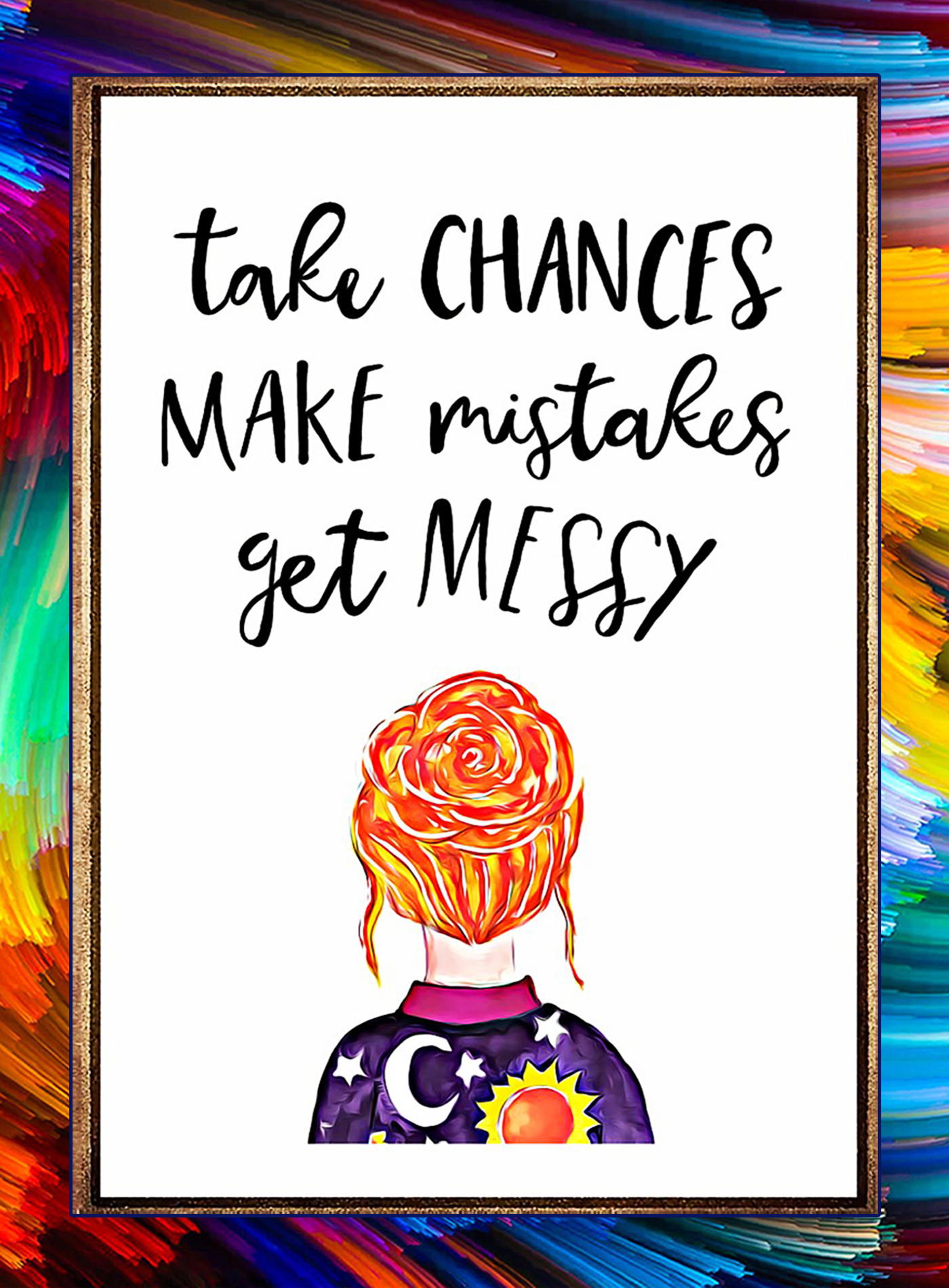 Take chances make mistakes get messy poster - A1