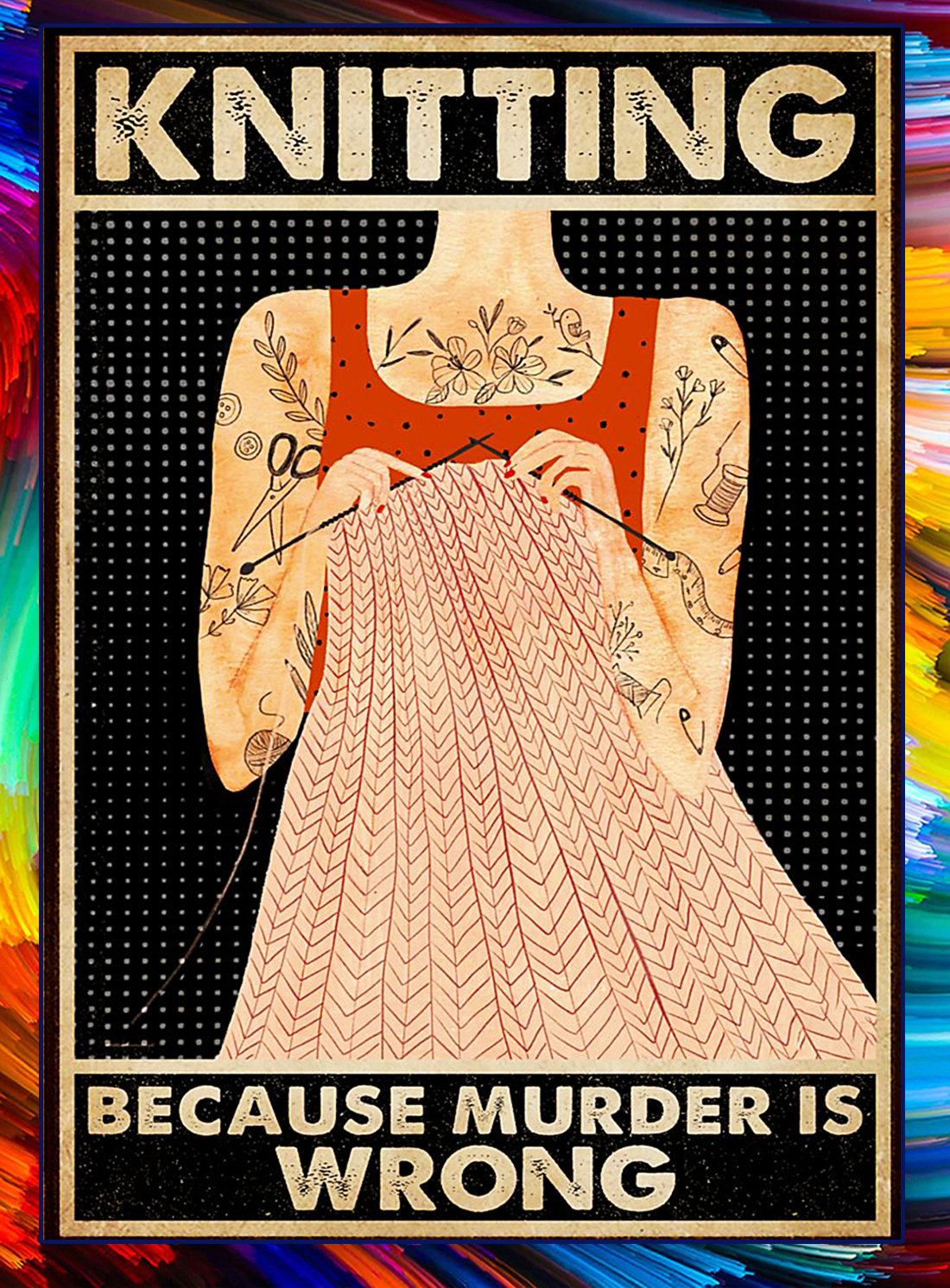 Tattoo girl knitting because murder is wrong poster