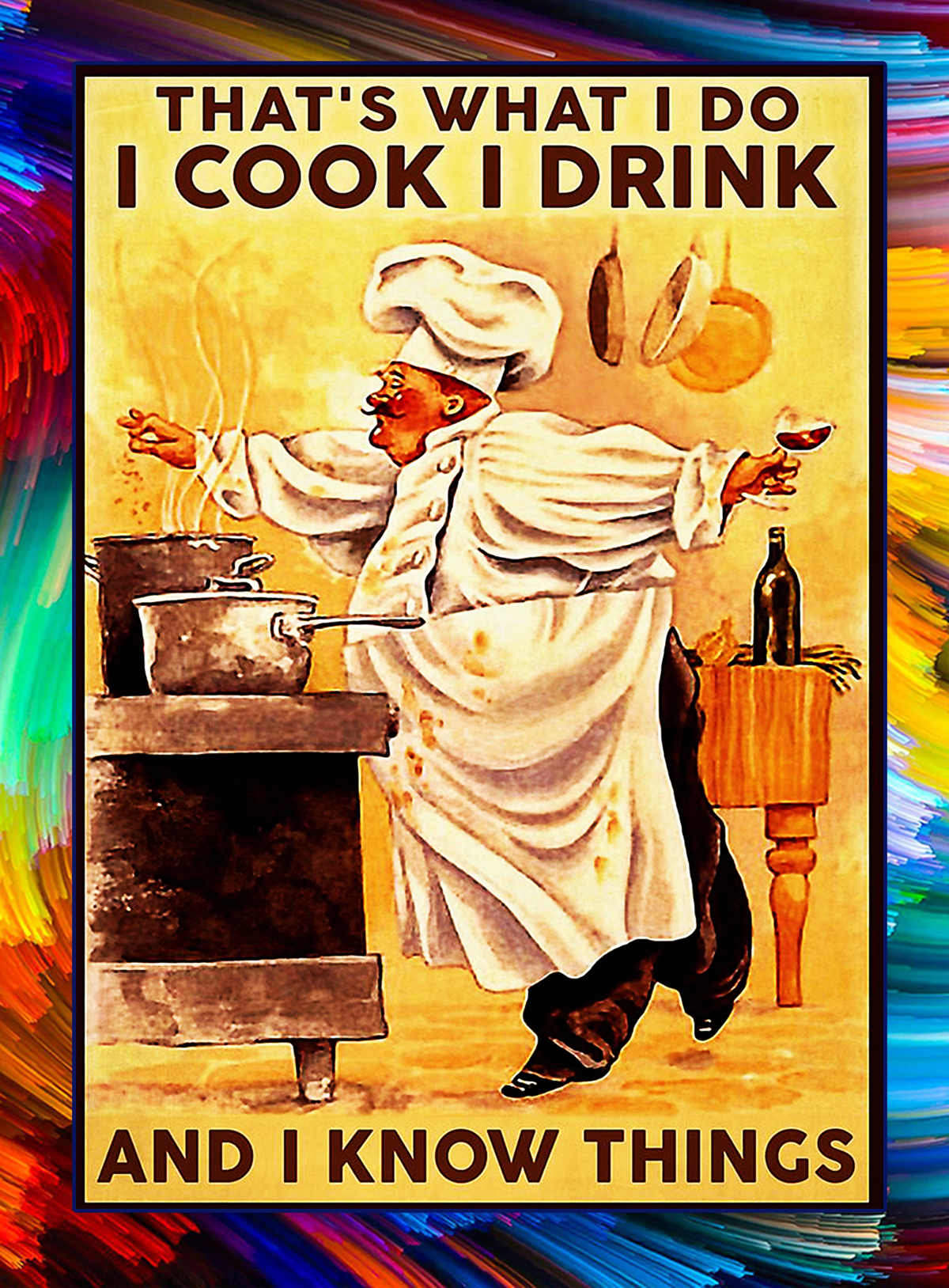 That's what i do i cook i drink and i know things chef poster - A1