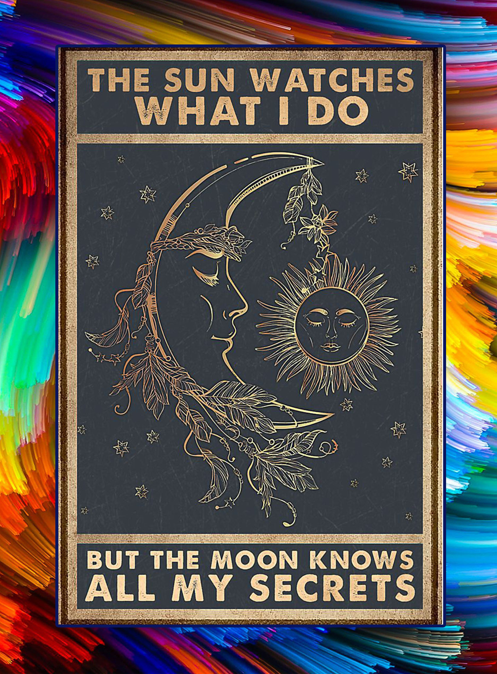 The sun watches what i do but the moon knows all my secrets poster