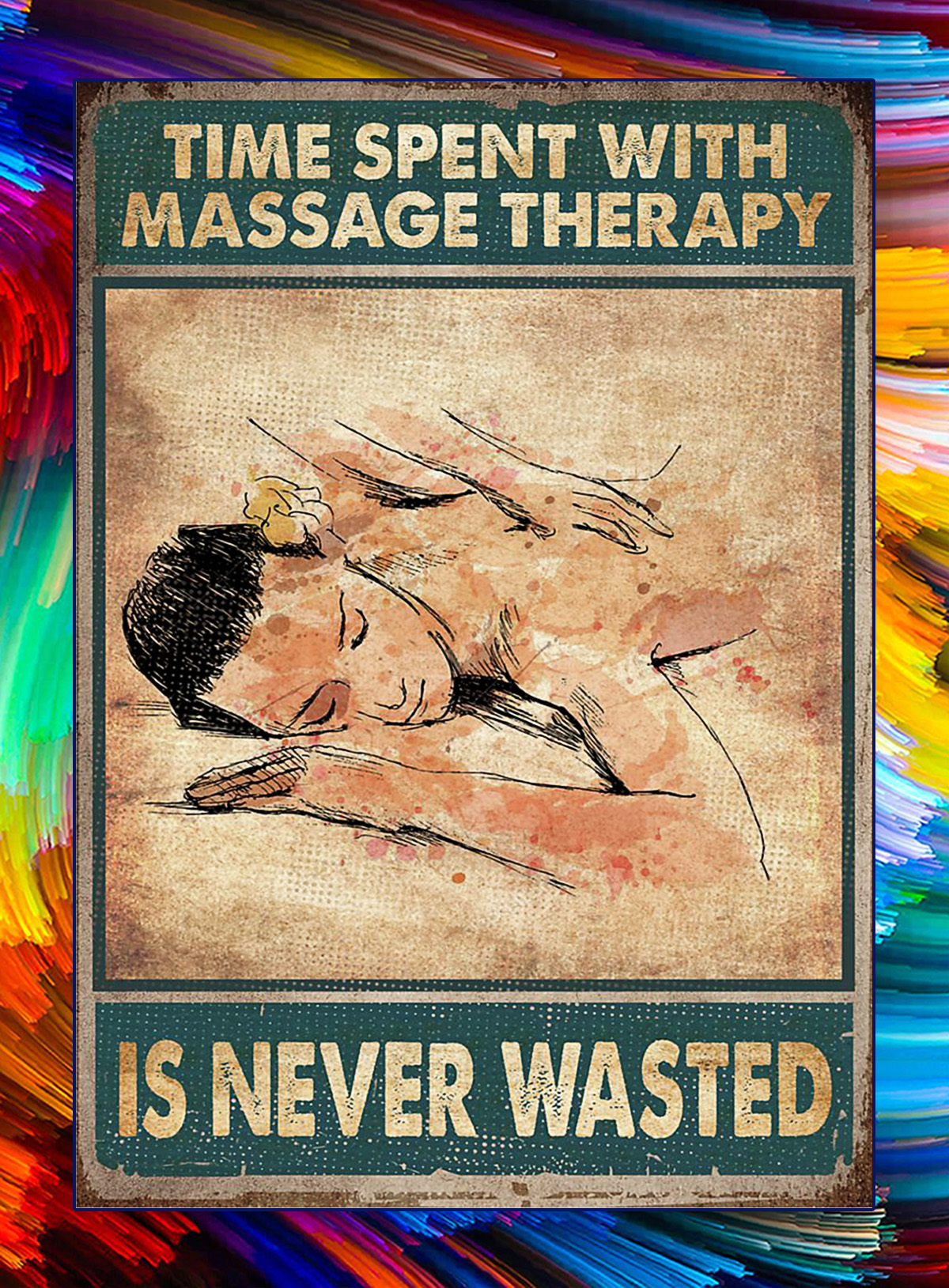 Time spent with massage therapy is never wasted poster - A4