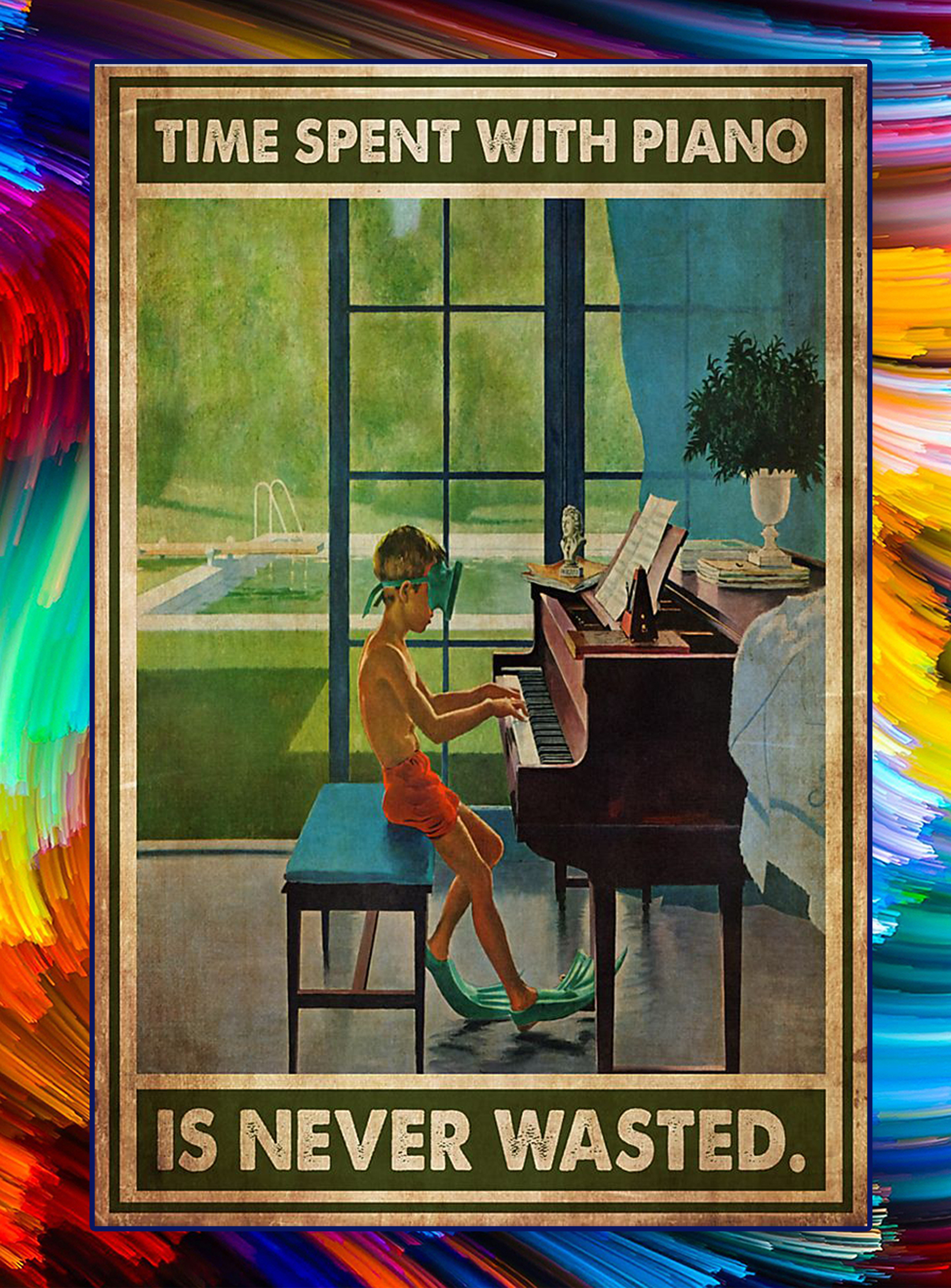 Time spent with piano is never wasted poster - A2
