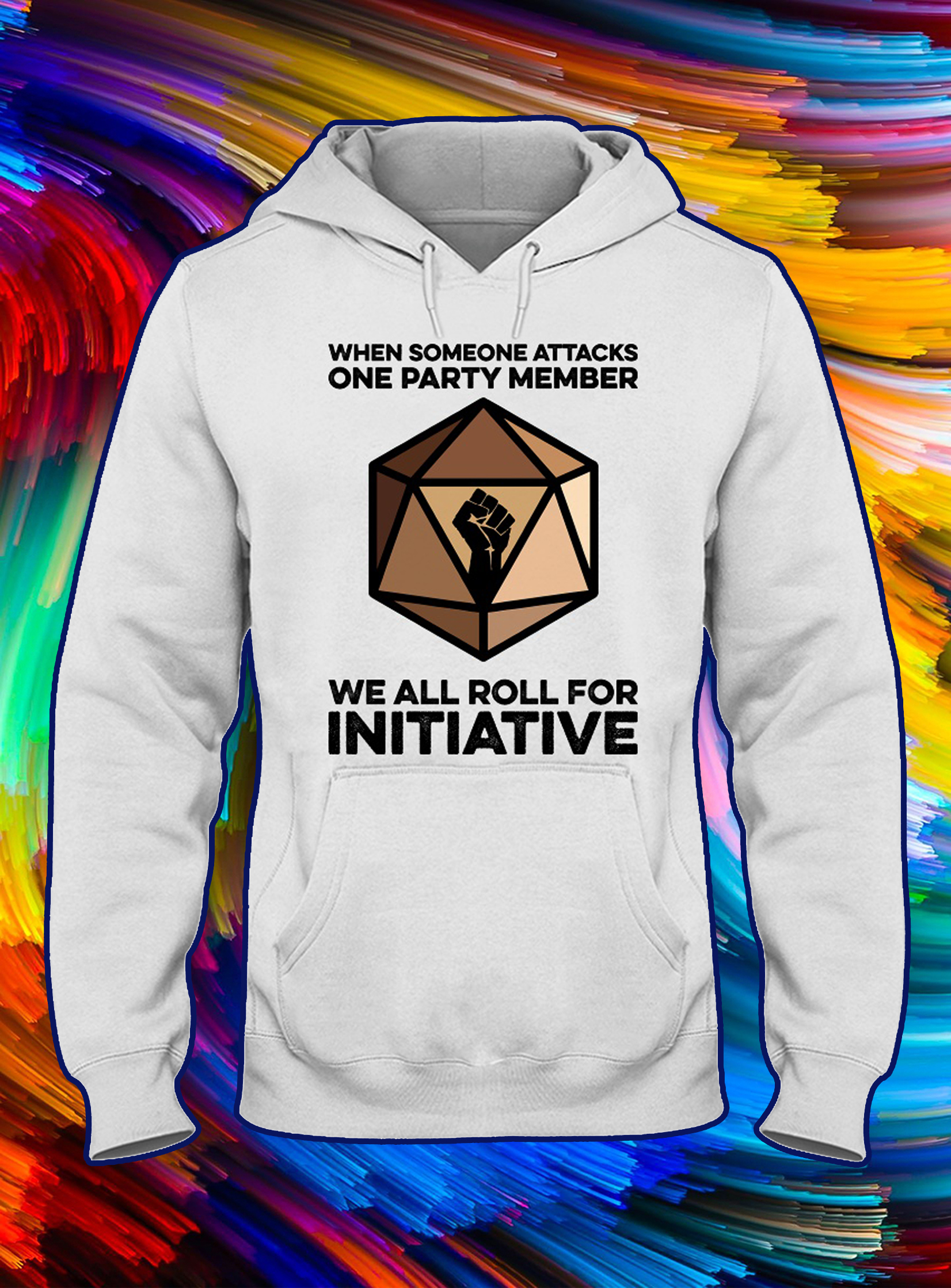 When someone attacks one party member we all roll for initiative hoodie