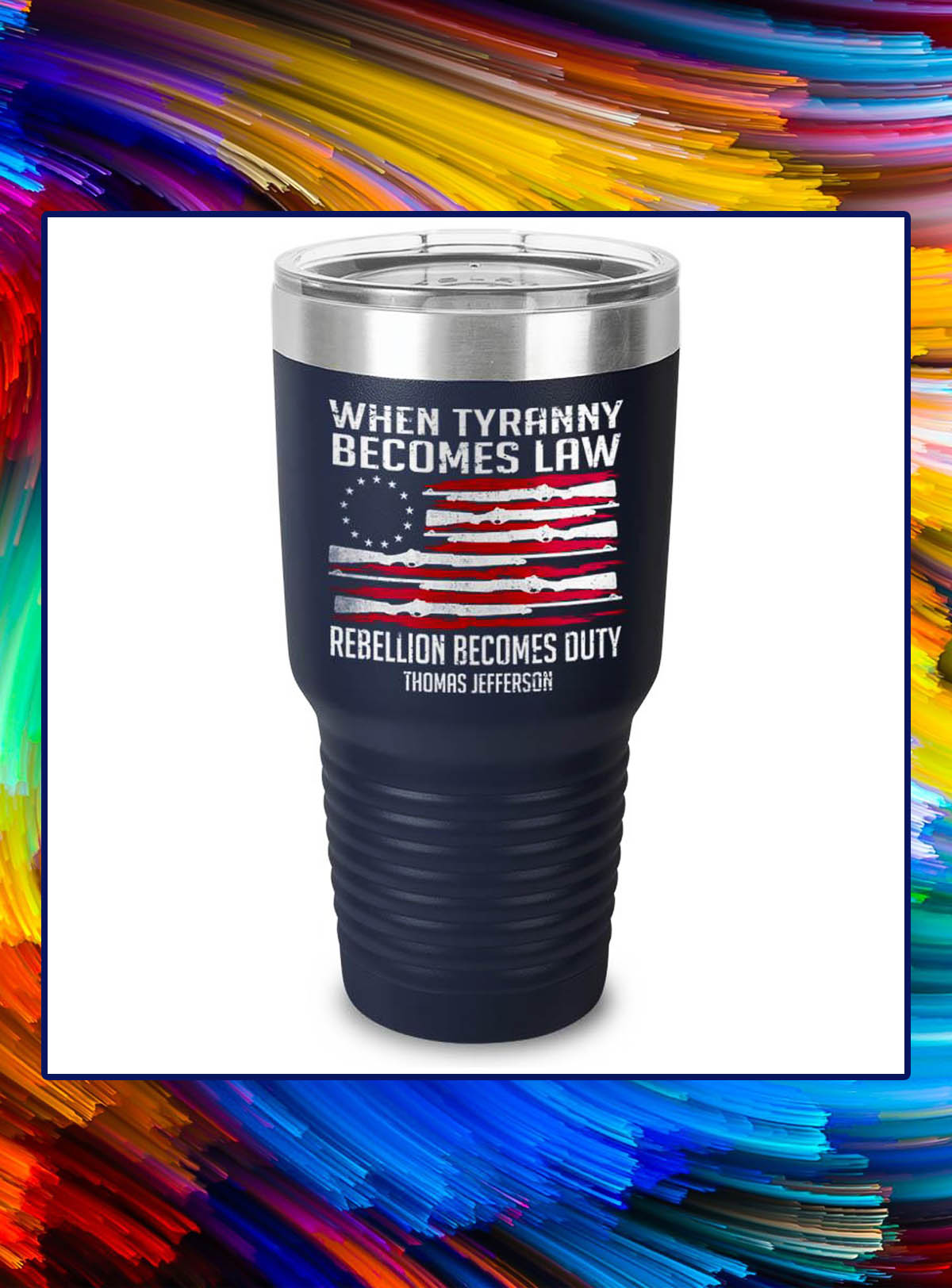 When tyranny becomes law rebellion becomes duty tumbler - Navy Blue