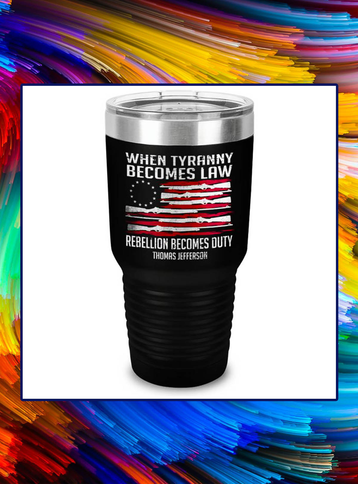 When tyranny becomes law rebellion becomes duty tumbler