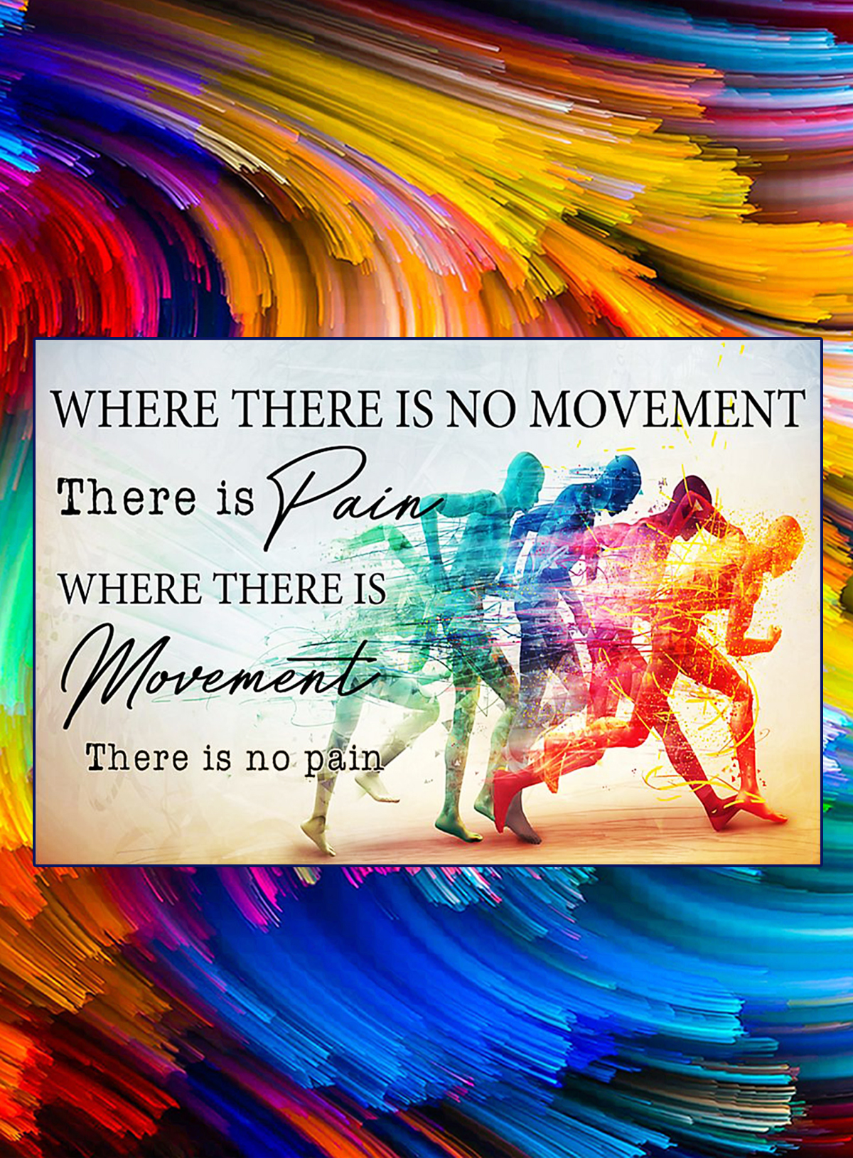 Where there is no movement there is pain where there is movement there is no pain poster