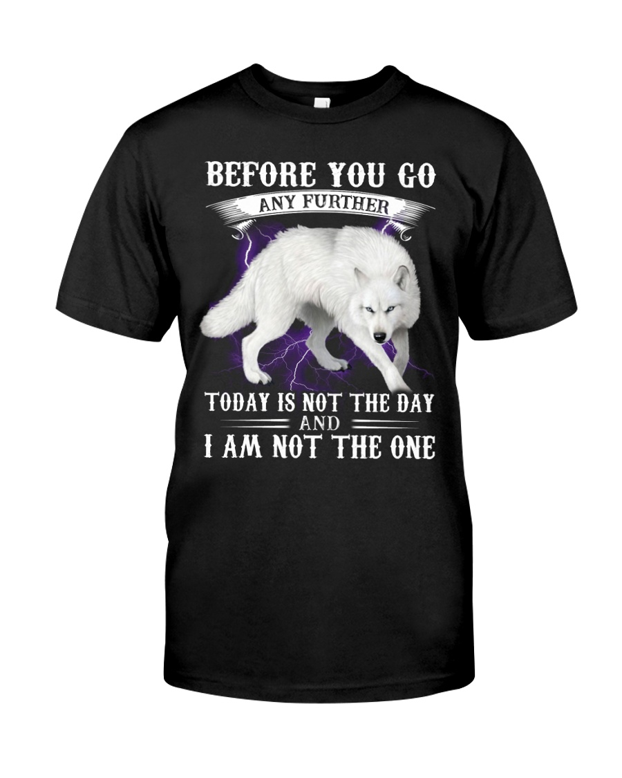 Wolf Before you go any further today is not the day and i'm not the one shirt