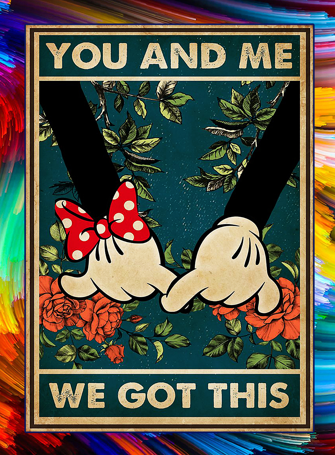 You and me we got this mickey and minnie poster - A4