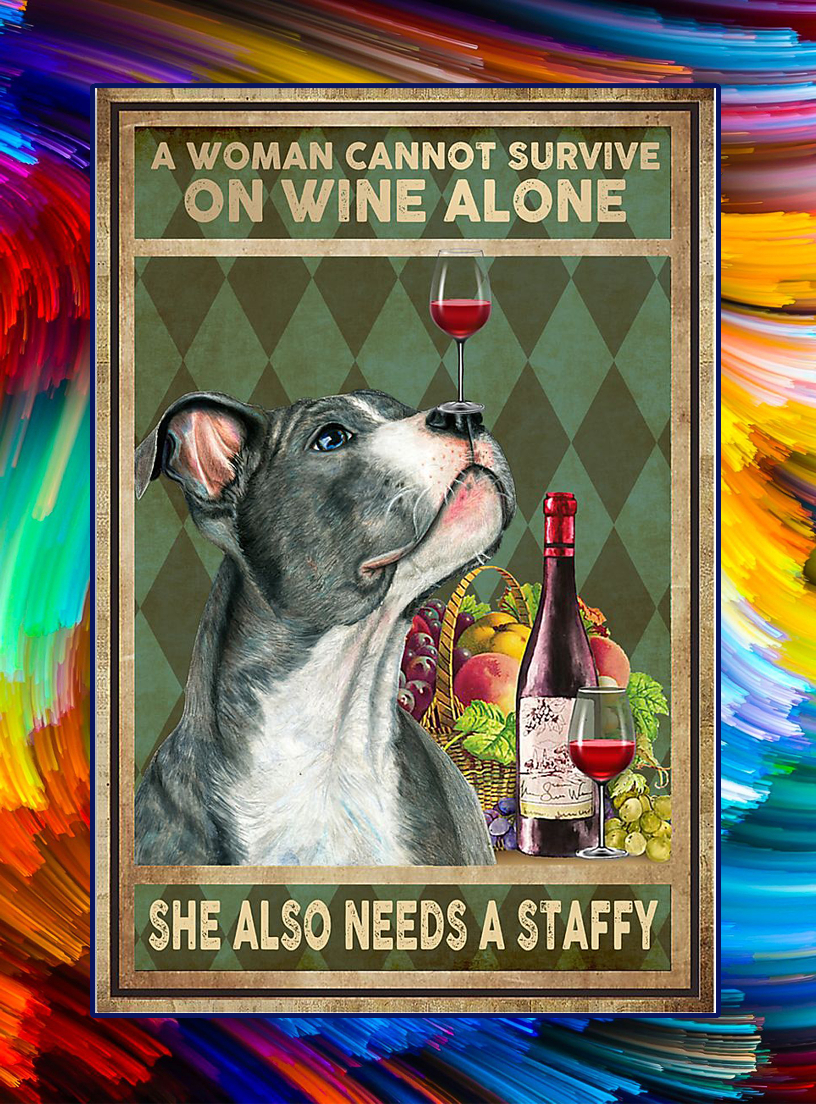 A woman cannot survive on wine alone she also needs a staffy staffordshire bull terrier poster - A3