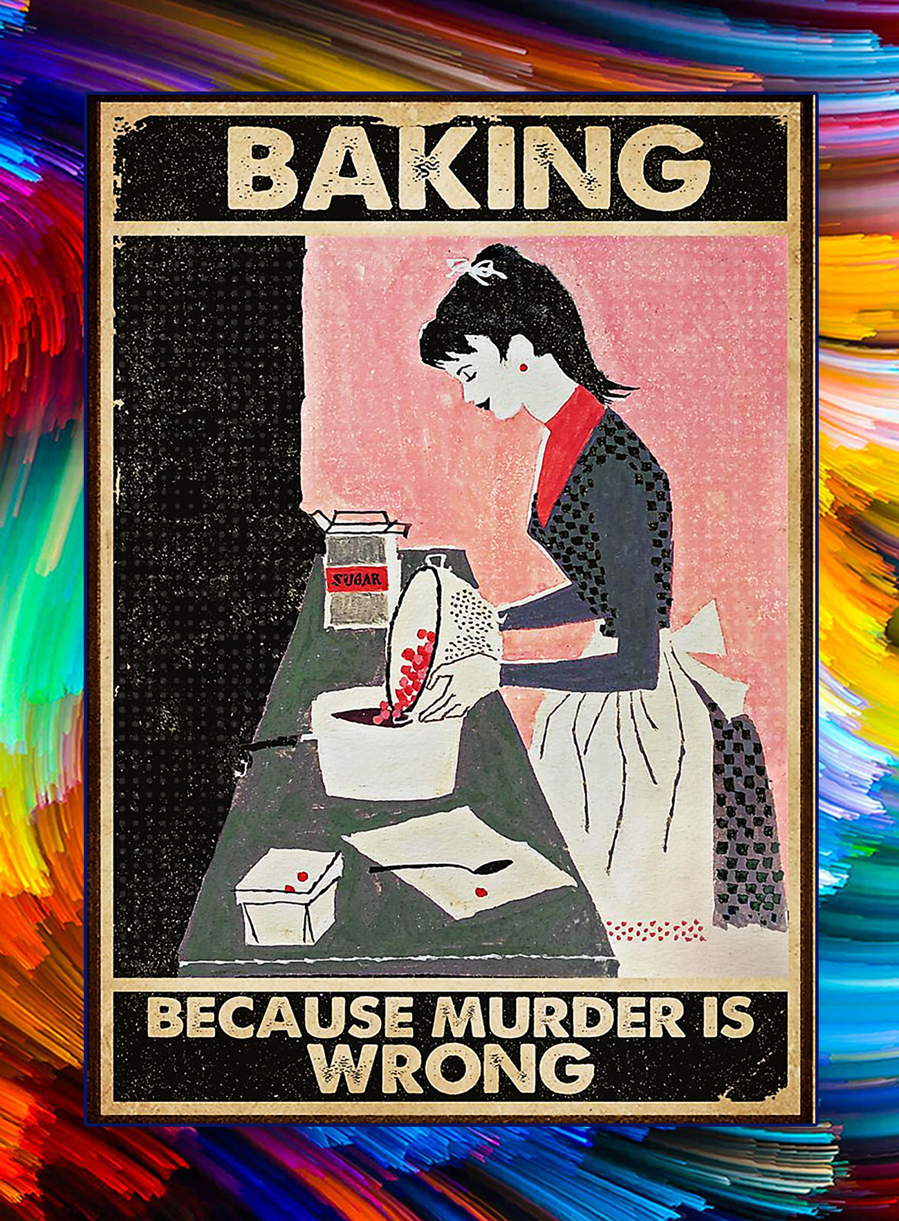 Baking because murder is wrong poster - A1