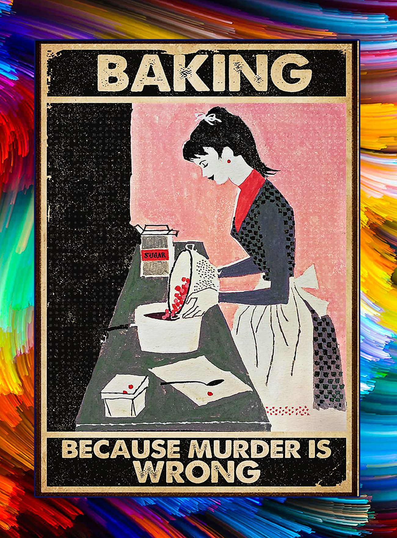 Because murder is wrong baking poster - A1