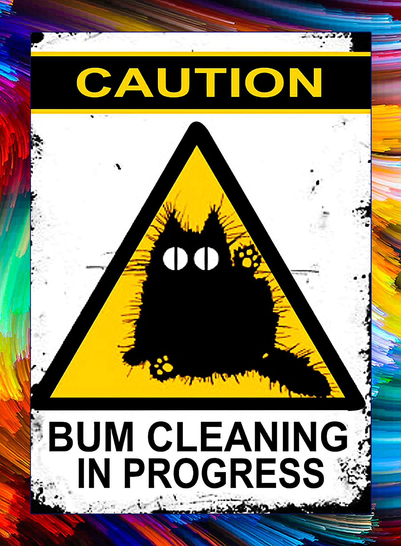 Cat Caution bum cleaning in progress poster - A3