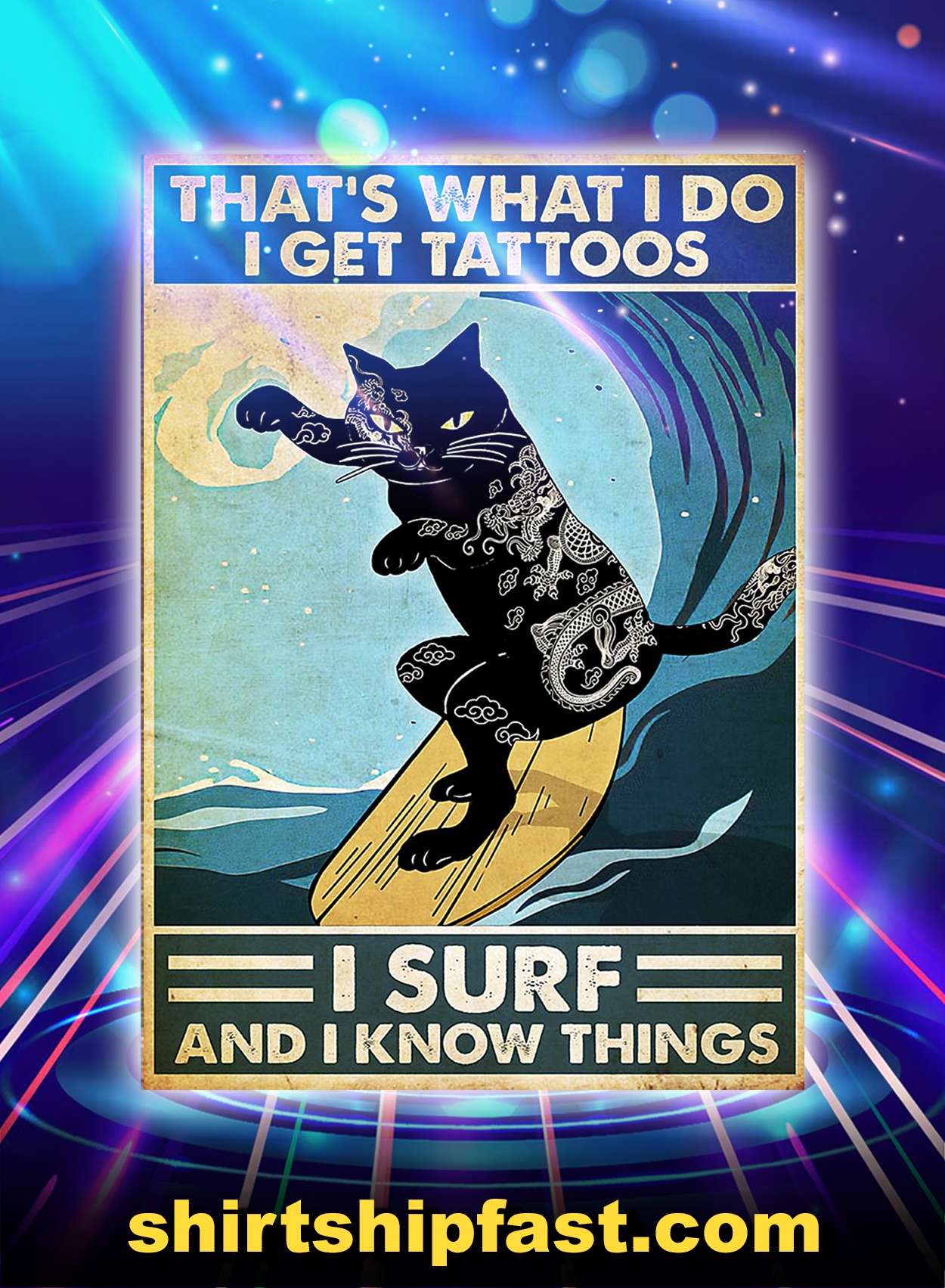 Cat Surfing That's What I Do I Get Tattoos I Surf And I Know Things Poster - A2