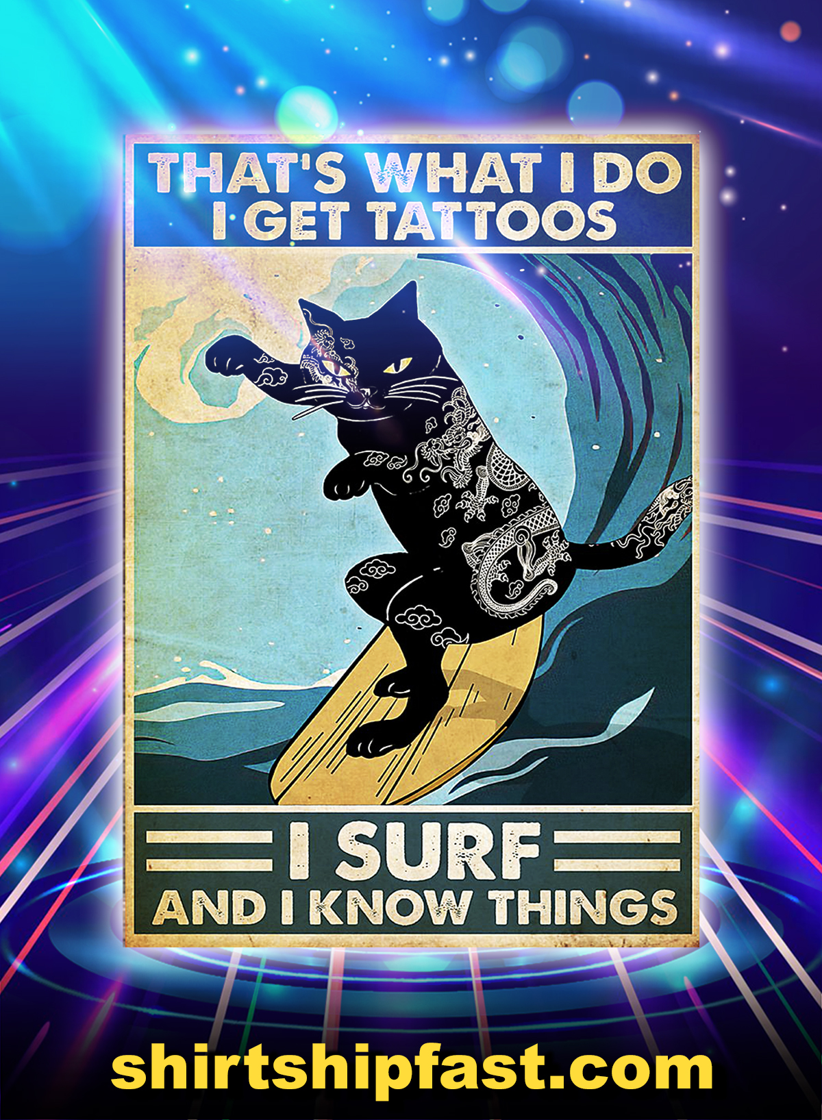 Cat Surfing That's What I Do I Get Tattoos I Surf And I Know Things Poster - A4