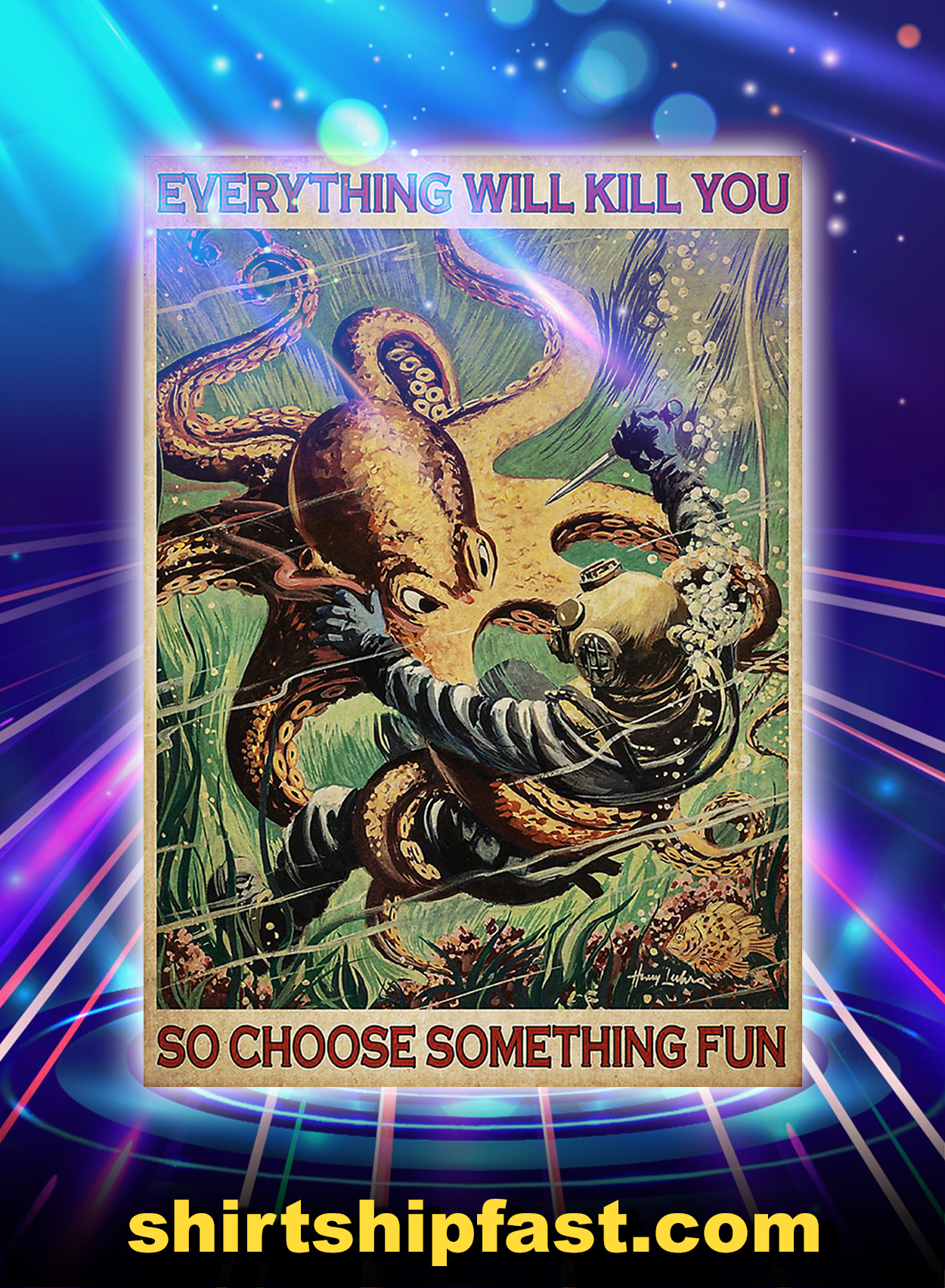 Diver And Octopus Everything Will Kill You Poster - A2