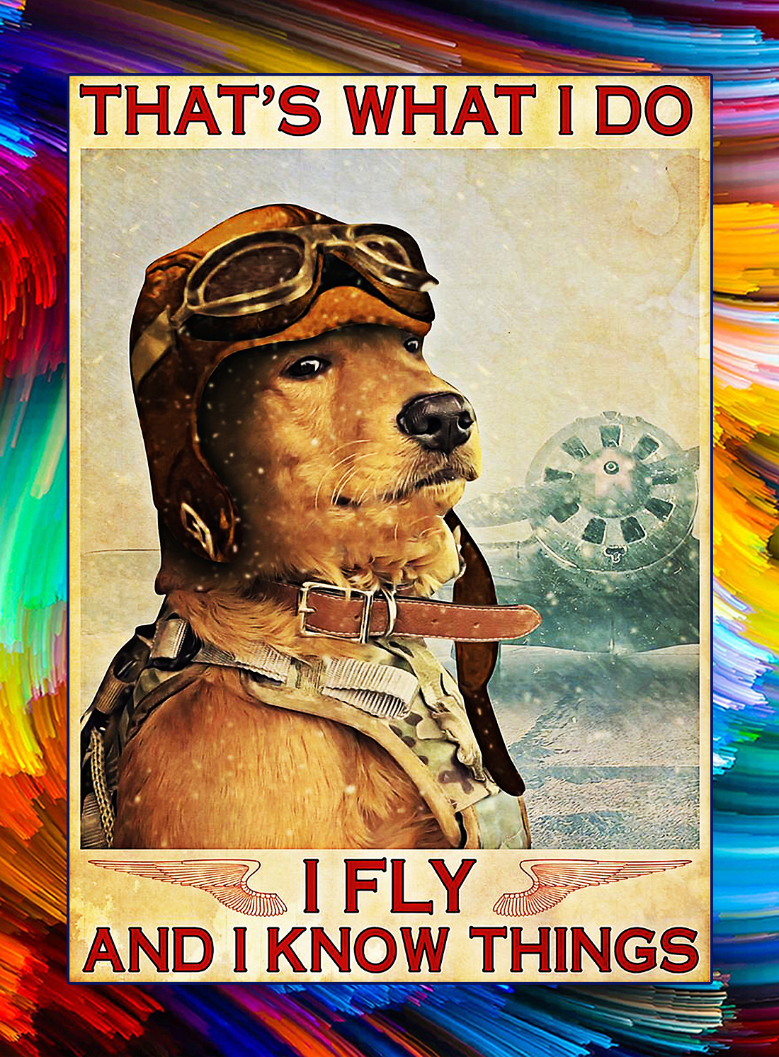 Dog that's what i do i fly and i know things poster - A4