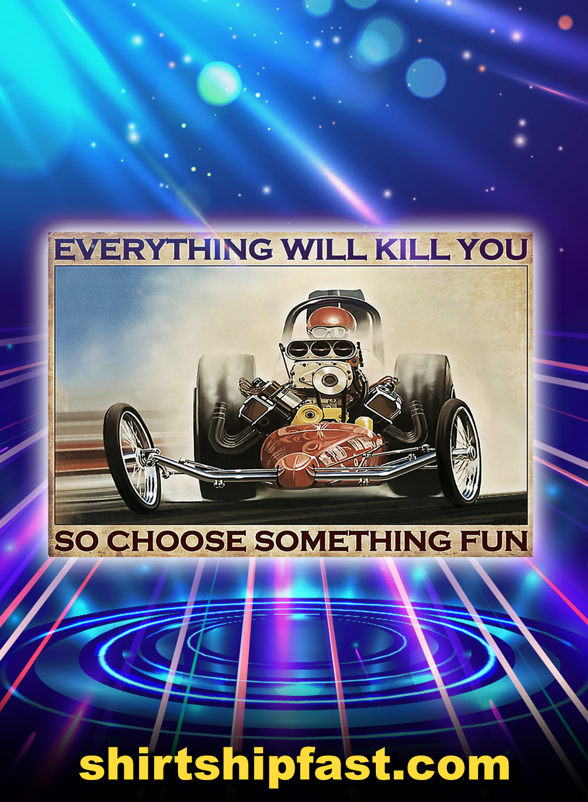 Drag Racing Everything Will Kill You So Choose Something Fun Poster - A3