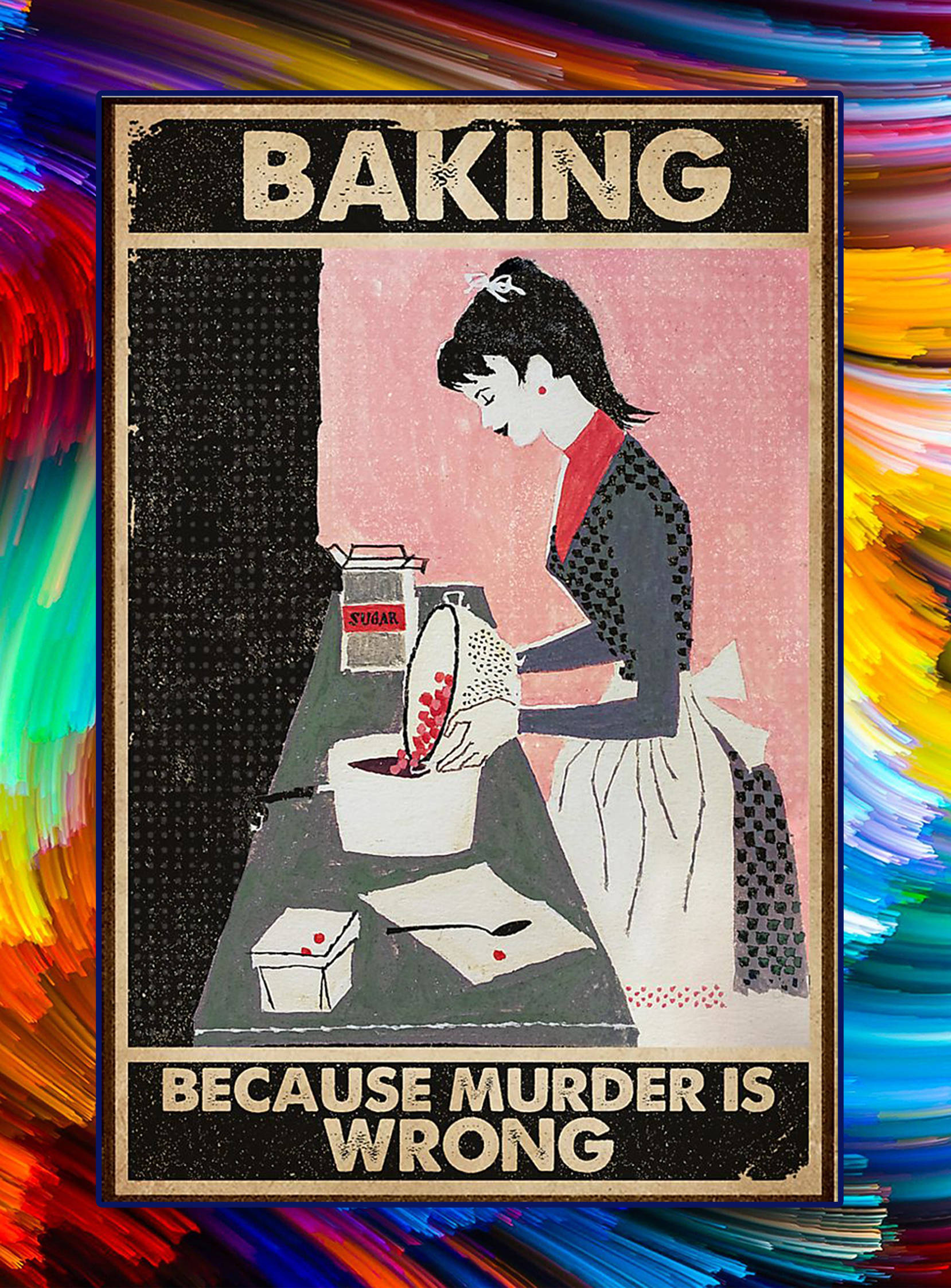 Girl baking because murder is wrong poster - A1