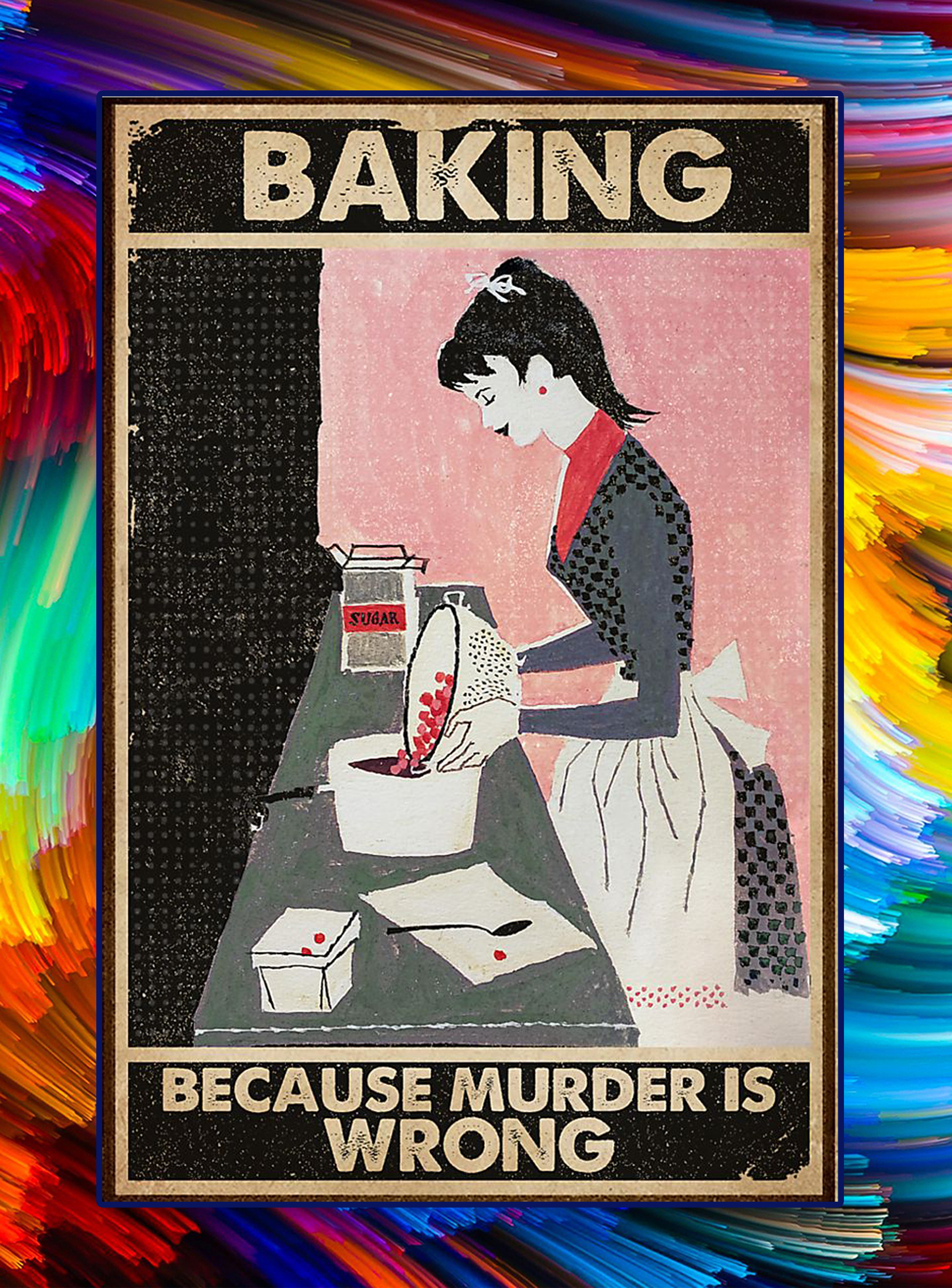 Girl baking because murder is wrong poster - A3
