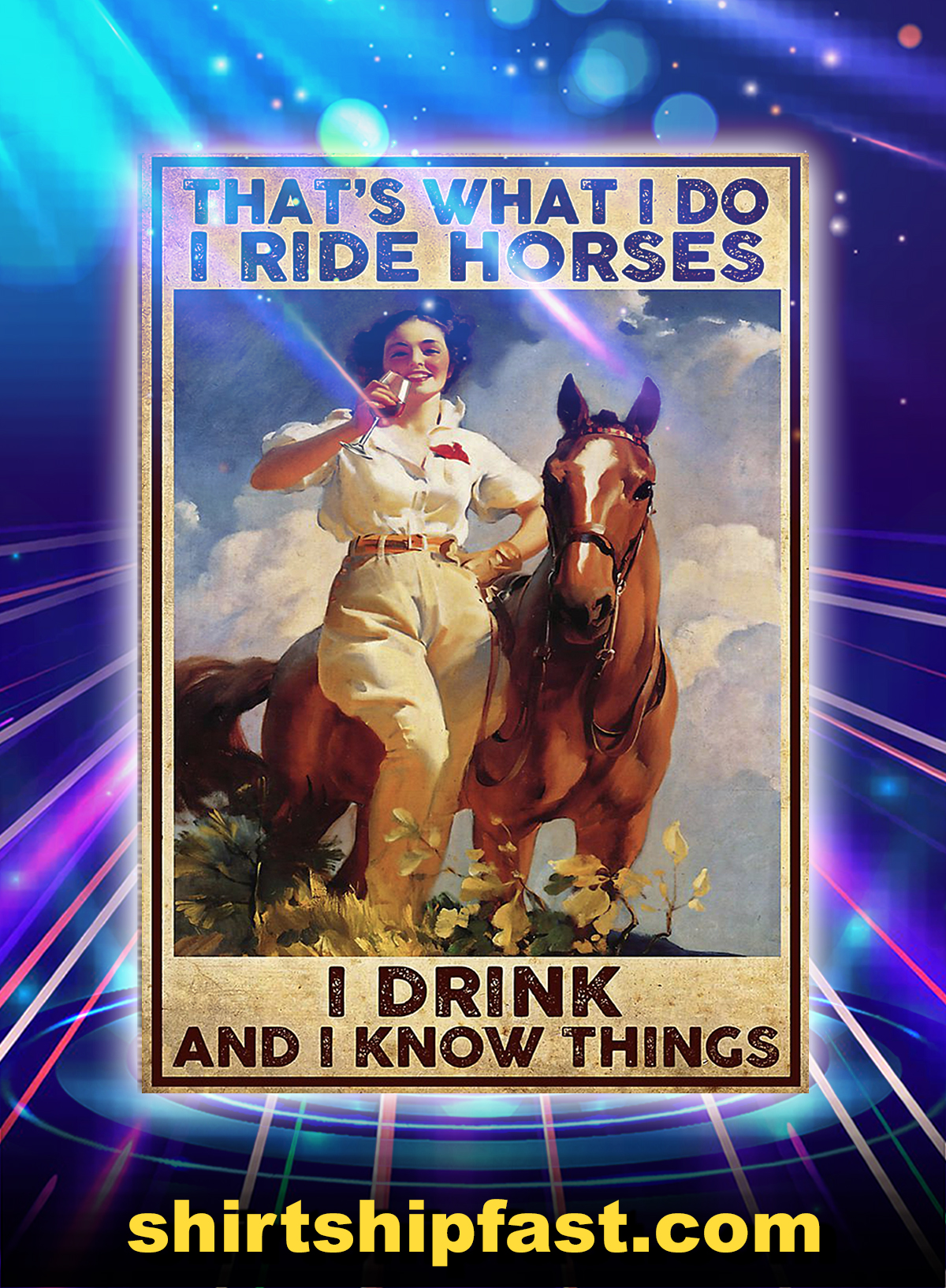 Girl that's what i do i ride horses i drink and i know things poster - A4