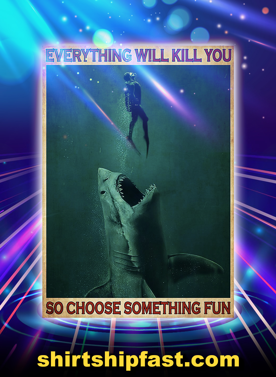 Go Diving With Shark Everything Will Kill You Poster - A4