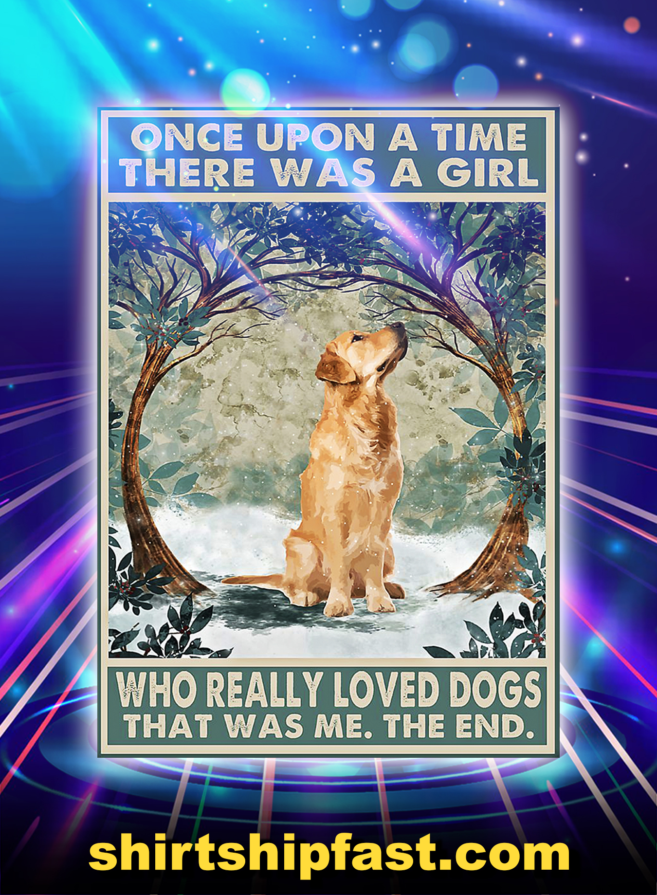 Golden Retriever Once Upon A Time There Was A Girl Who Really Loved Dogs Poster - A2