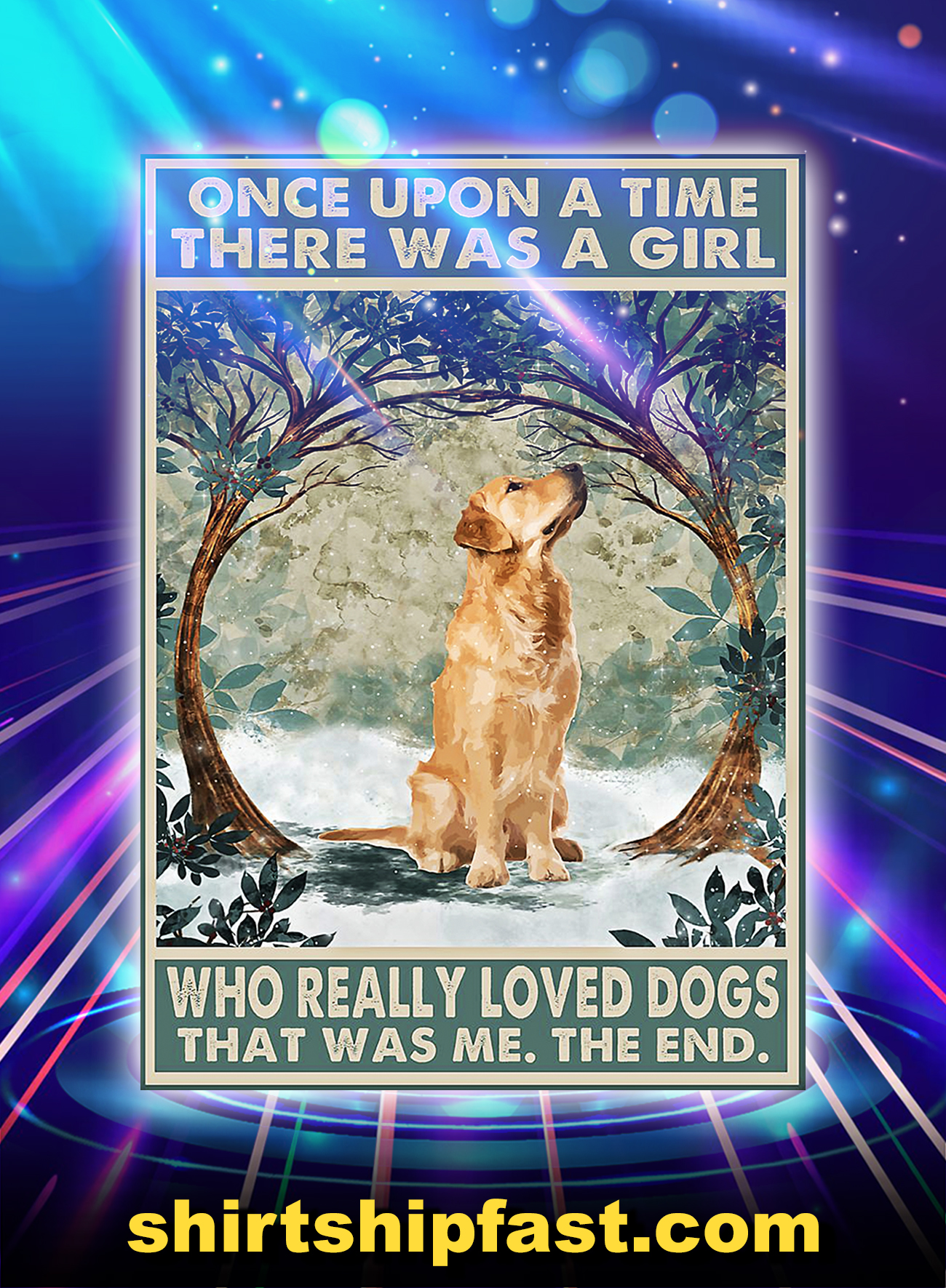 Golden Retriever Once Upon A Time There Was A Girl Who Really Loved Dogs Poster - A4