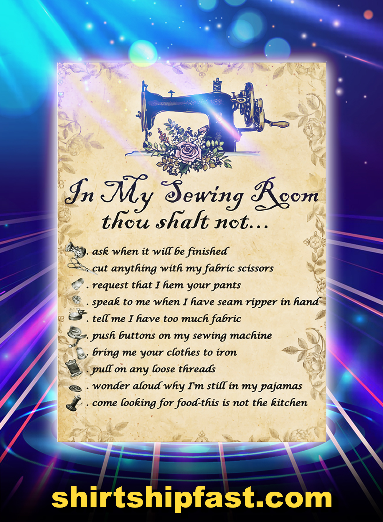 In My Sewing Room Thou Shalt Not Ask When It Will Be Finished Poster - A1