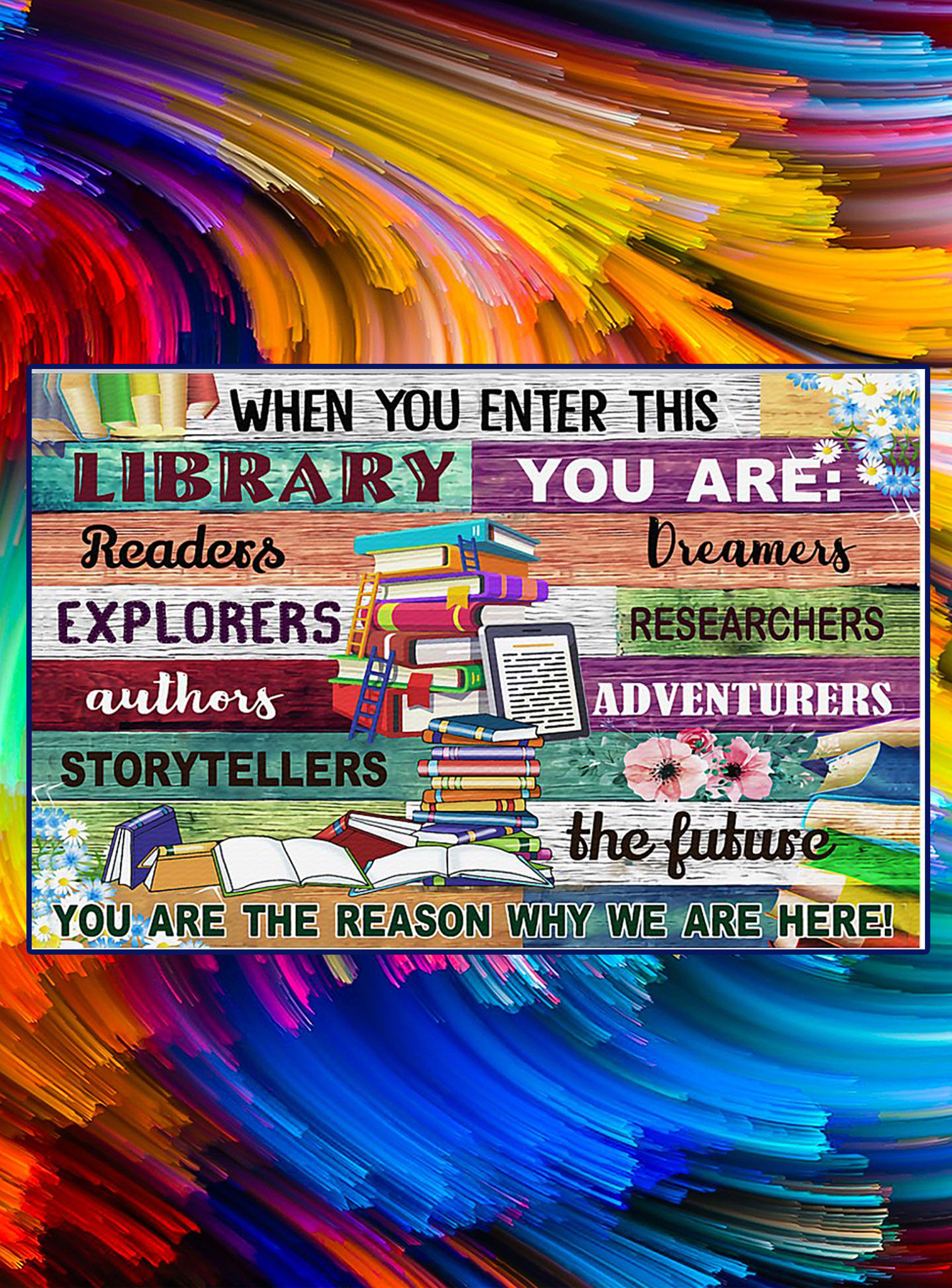Librarian When you enter this library you are the reason why we are here poster - A3