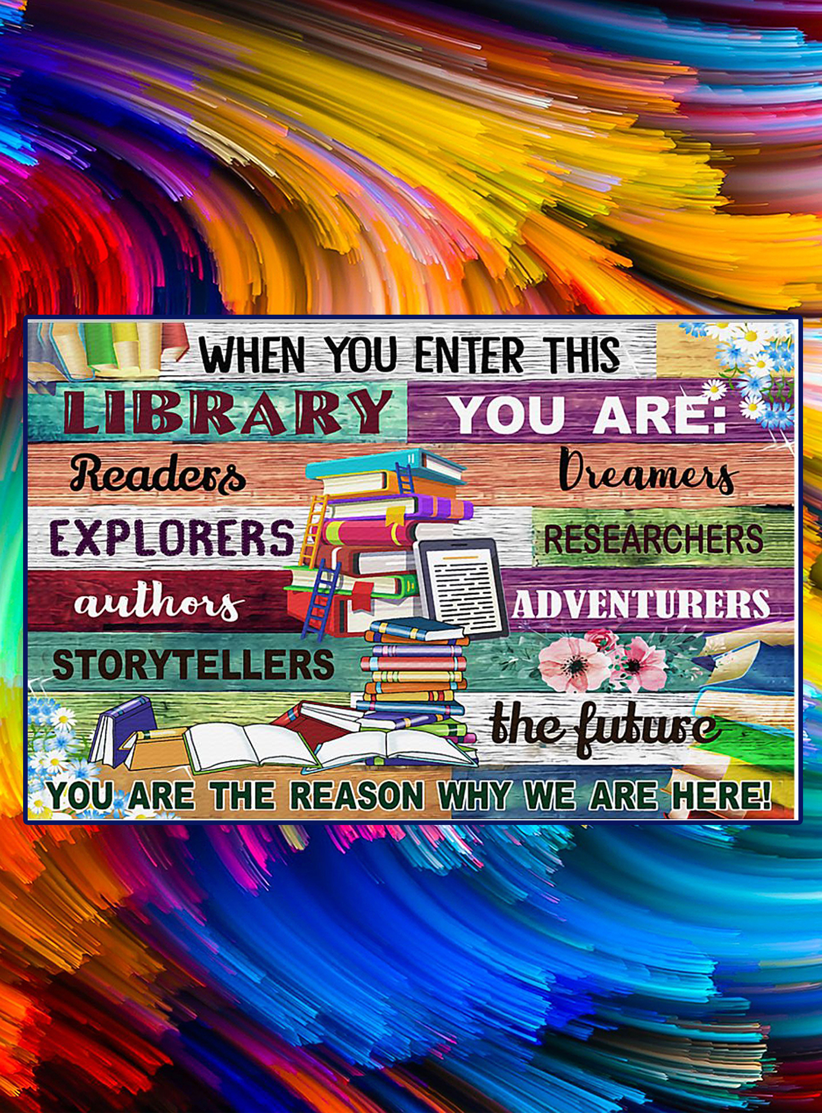 Librarian When you enter this library you are the reason why we are here poster - A4