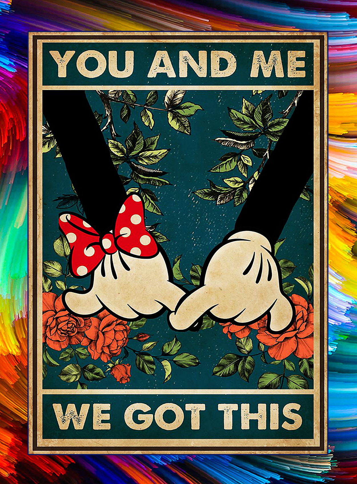 Mickey minnie you and me we got this poster - A3