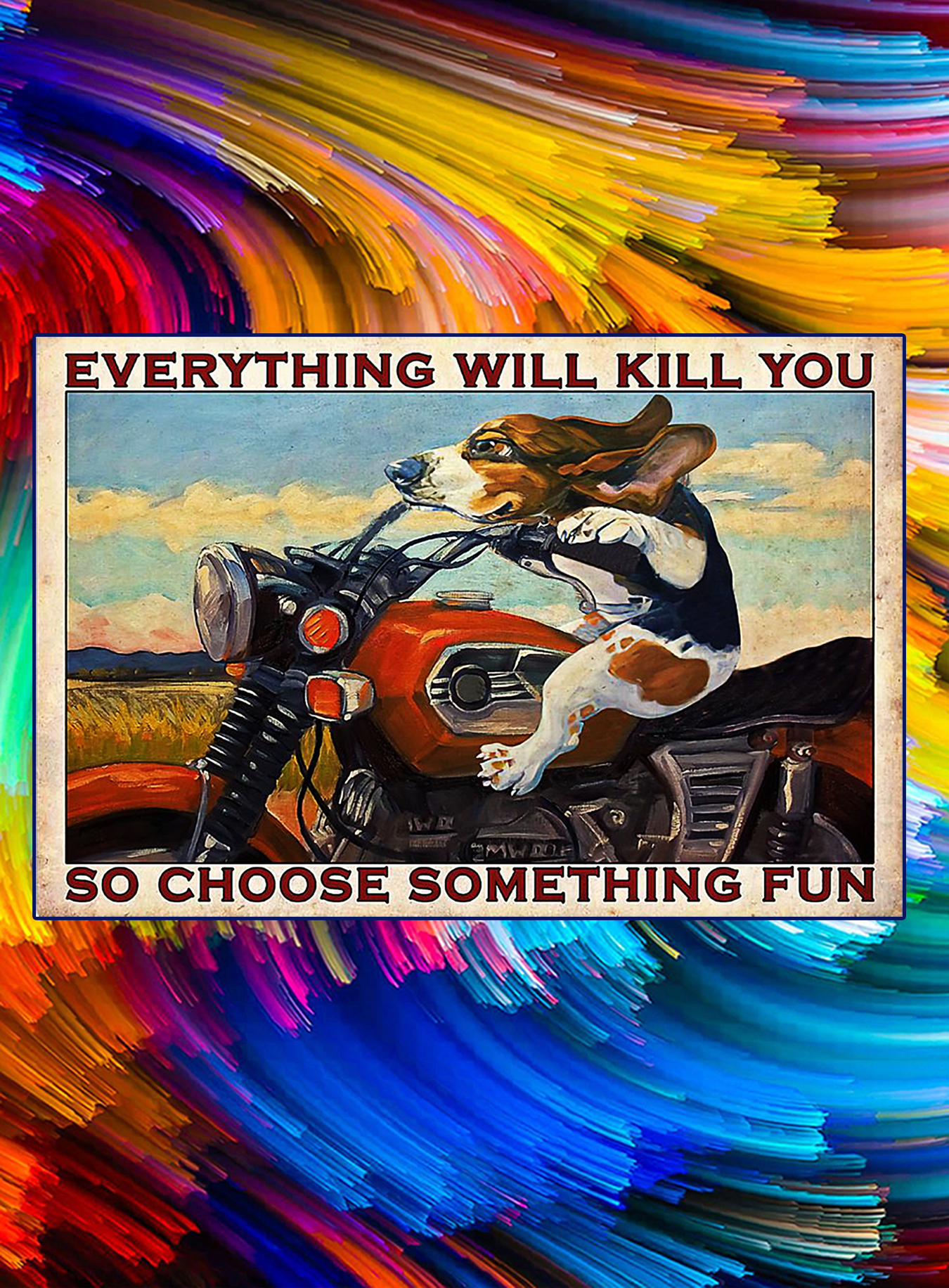 Motorcycle beagle everything will kill you so choose something fun poster - A3