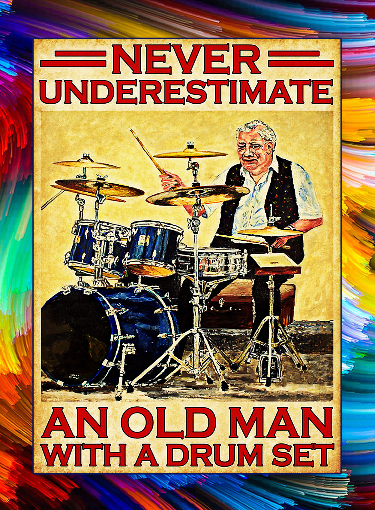 Never underestimate an old man with a drum set poster - A2