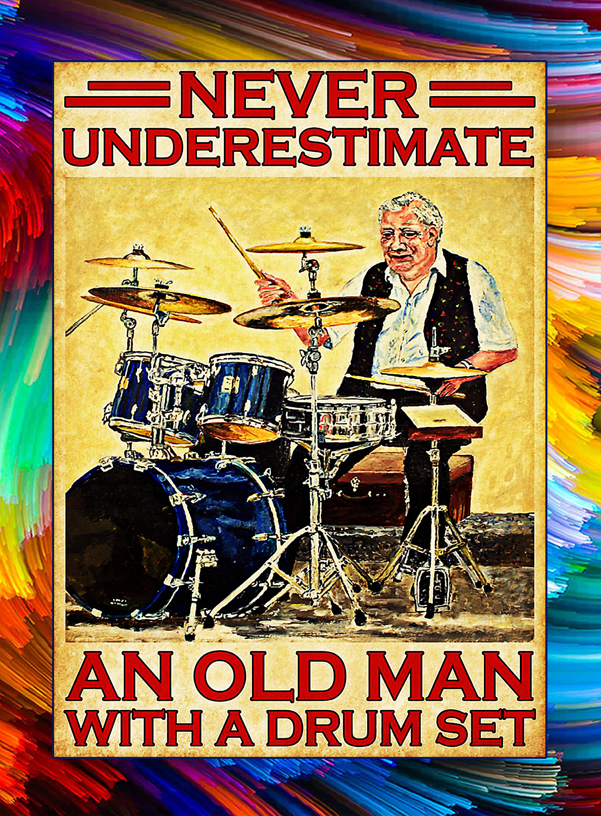 Never underestimate an old man with a drum set poster - A4