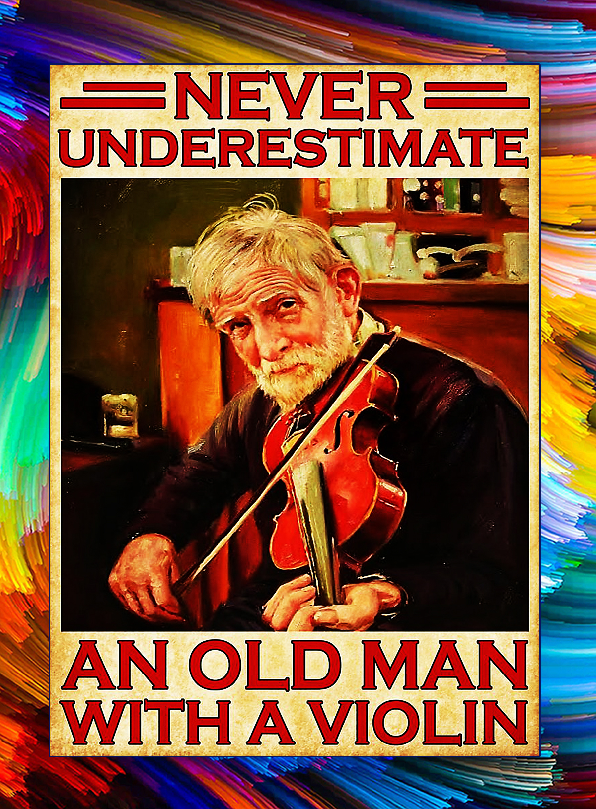 Never underestimate an old man with a violin poster - A4