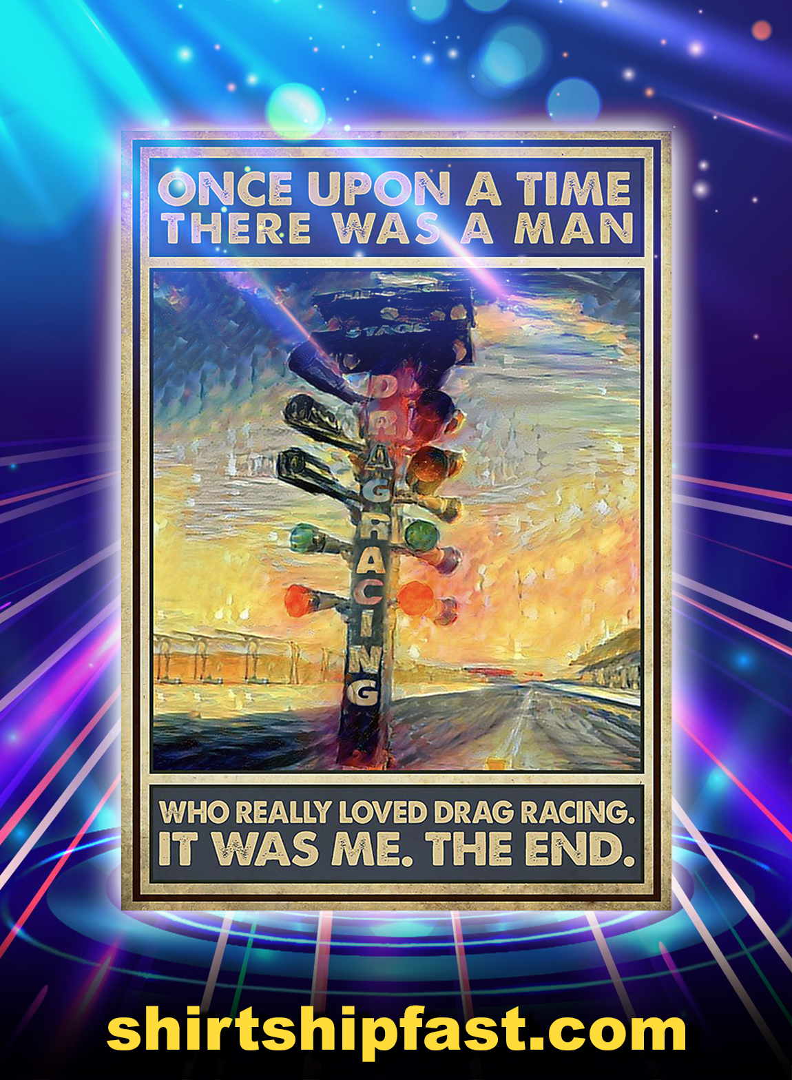 Once Upon A Time There Was A Man Who Really Love Drag Racing Poster - A3
