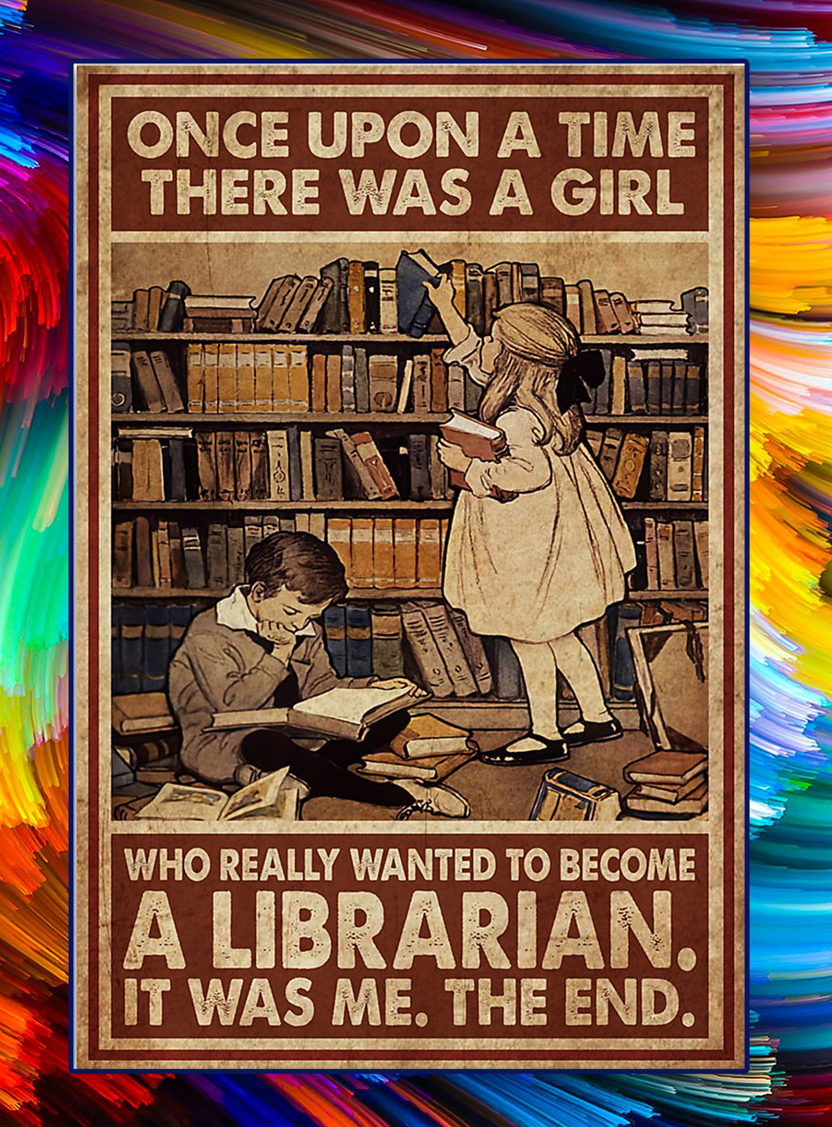 Once upon a time there was a girl who really wanted to become a librarian poster - A2