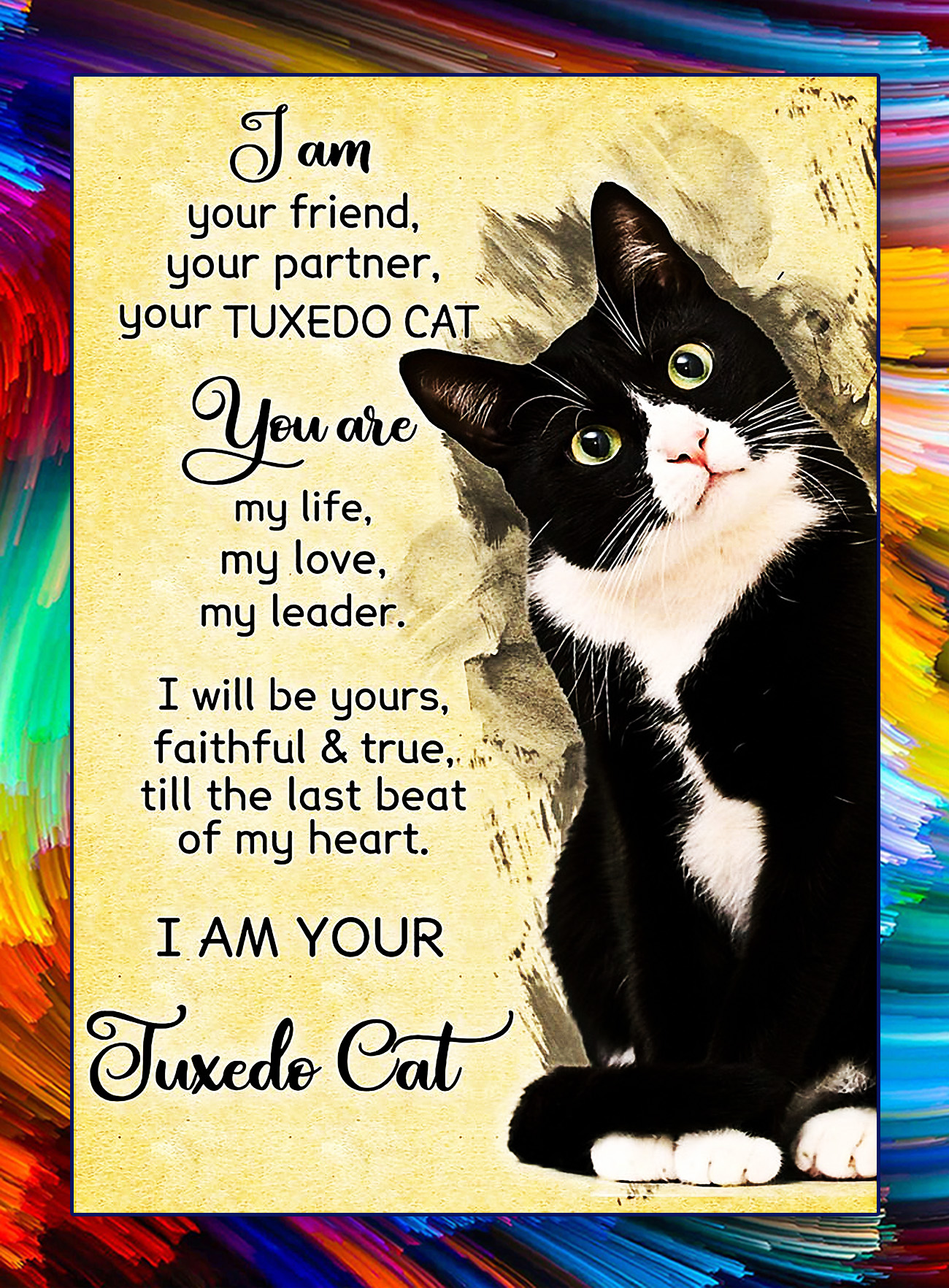Poster I am your friend your partner your tuxedo cat - A4