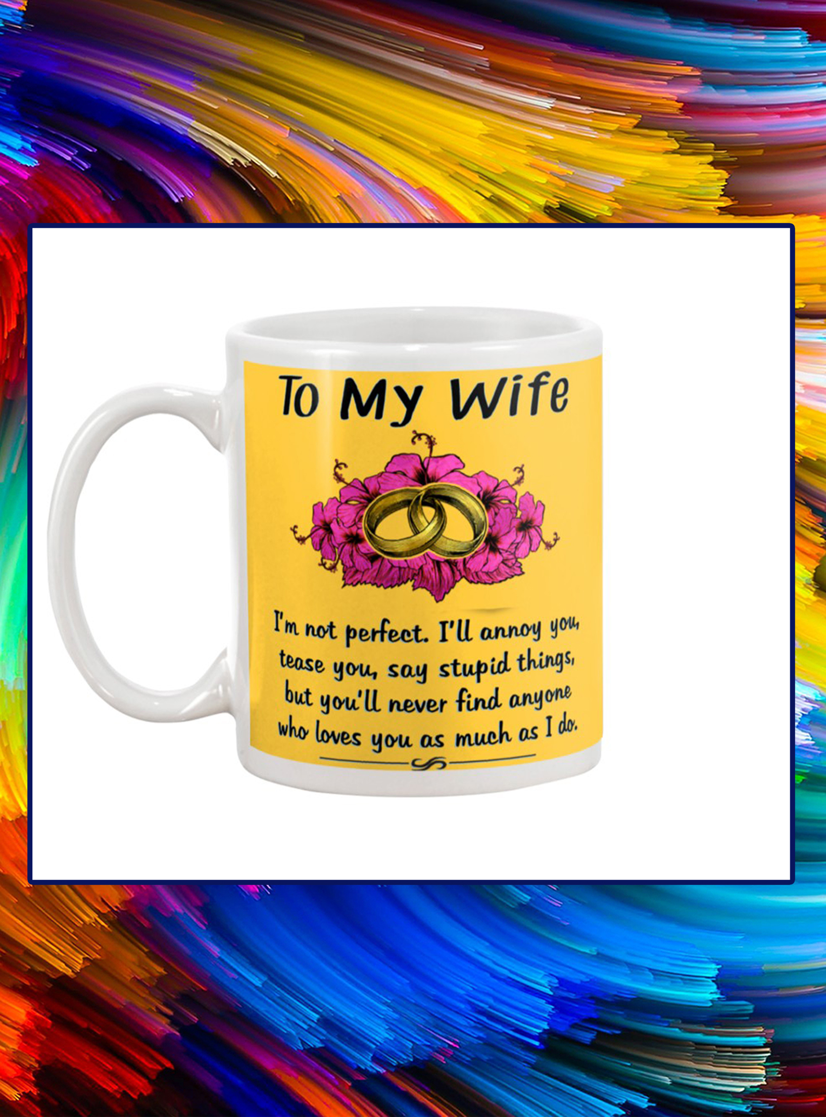 Ring to my wife i'm not perfect mug- gold