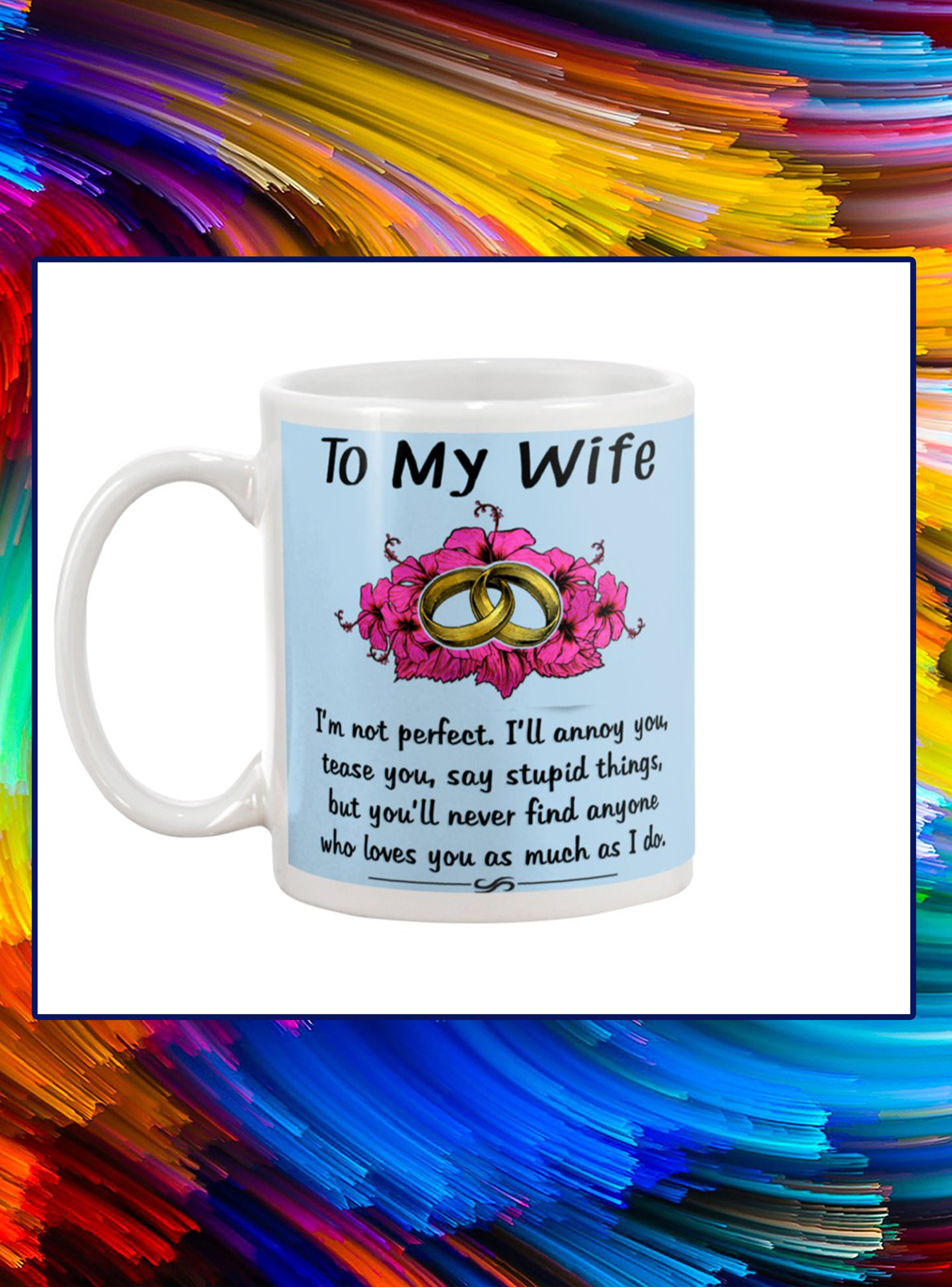 Ring to my wife i'm not perfect mug- light blue