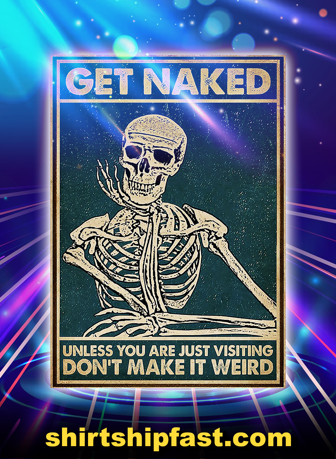 Skeleton Skull Get Naked Unless You Are Just Visiting Don't Make It Weird Poster - A4