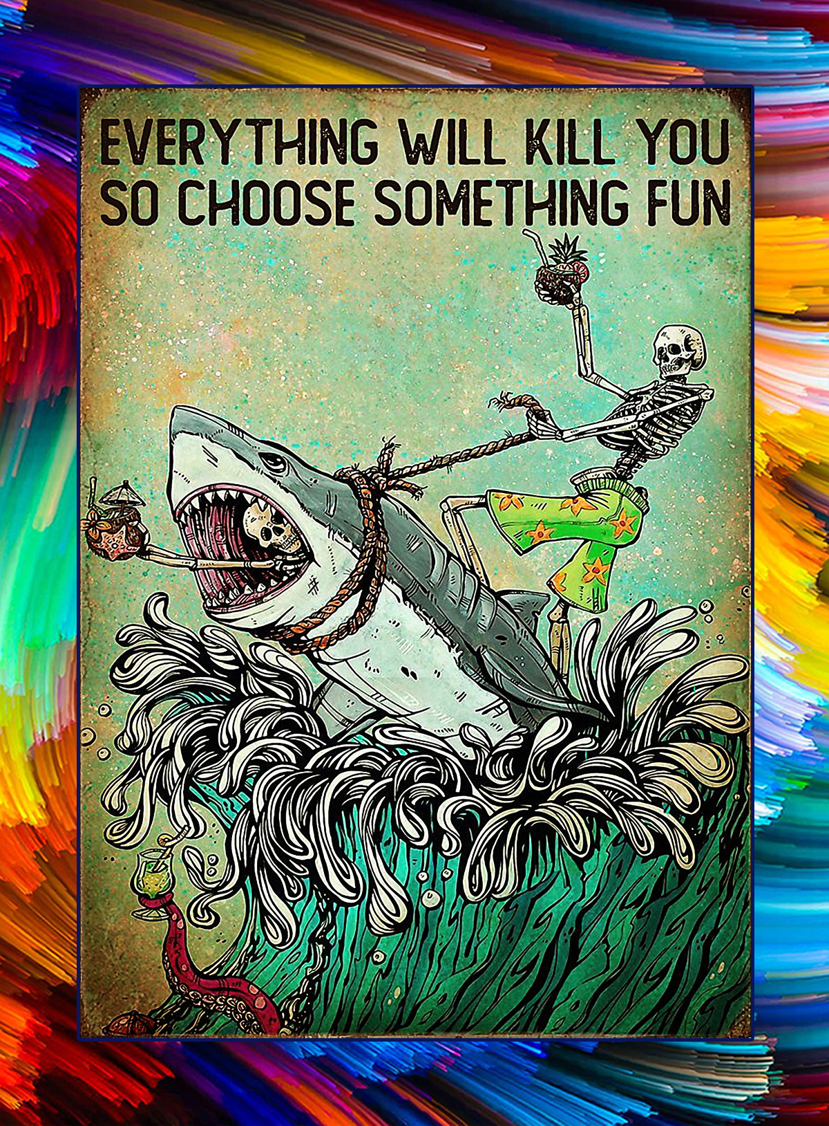Skeleton shark everything will kill you so choose something fun poster - A4