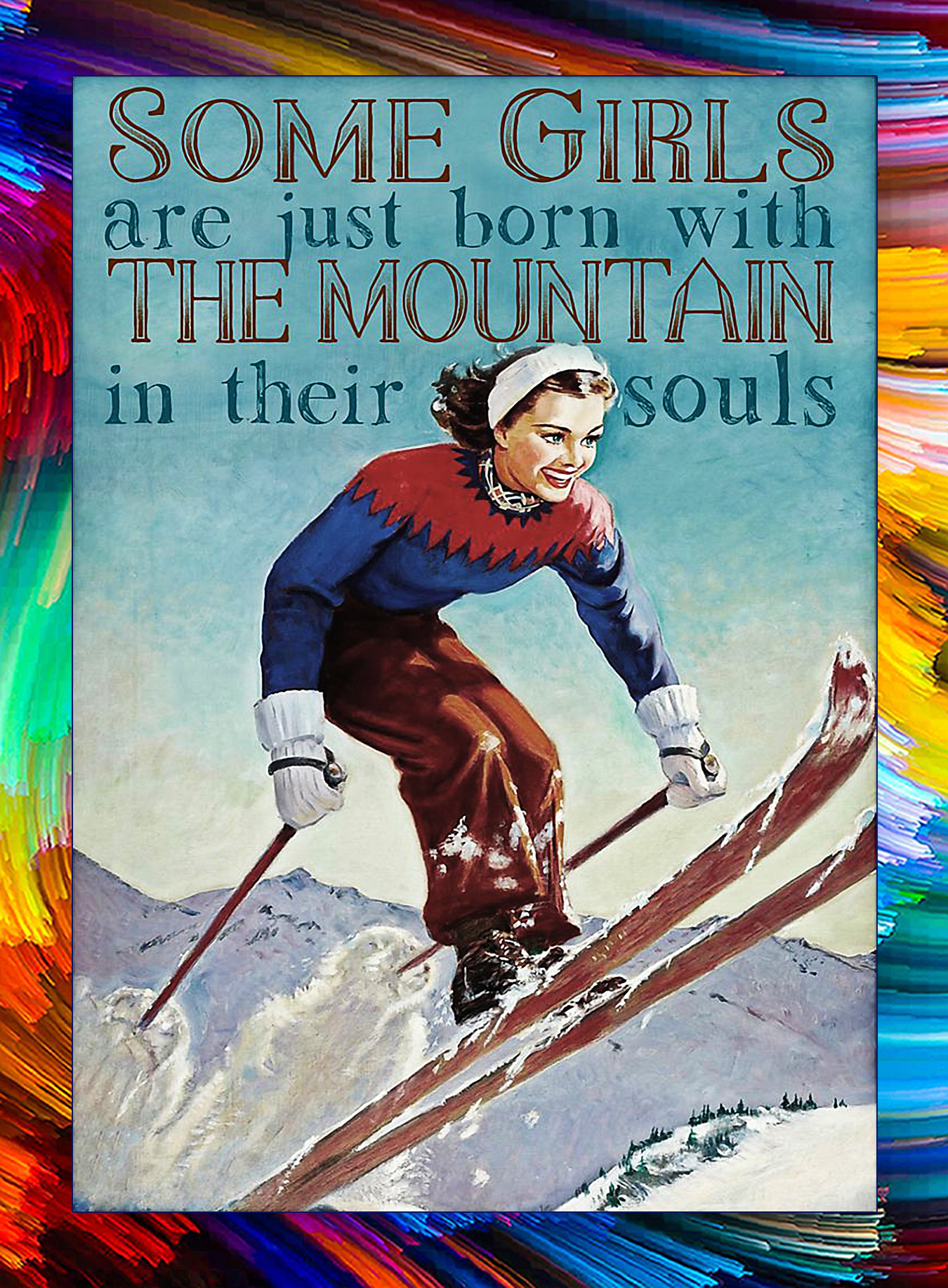 Skiing some girls are just born with the mountain in their souls poster - A3