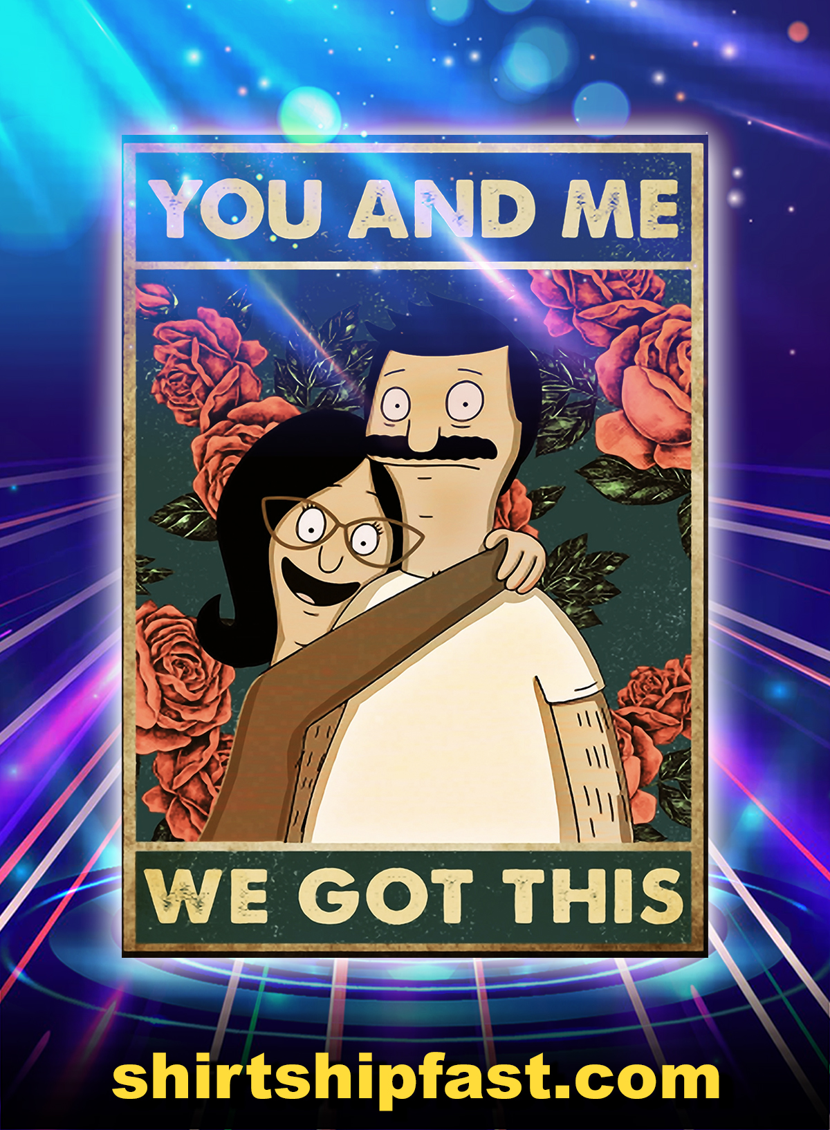 Tina Belcher And Bob Belcher You And Me We Got This Poster - A4