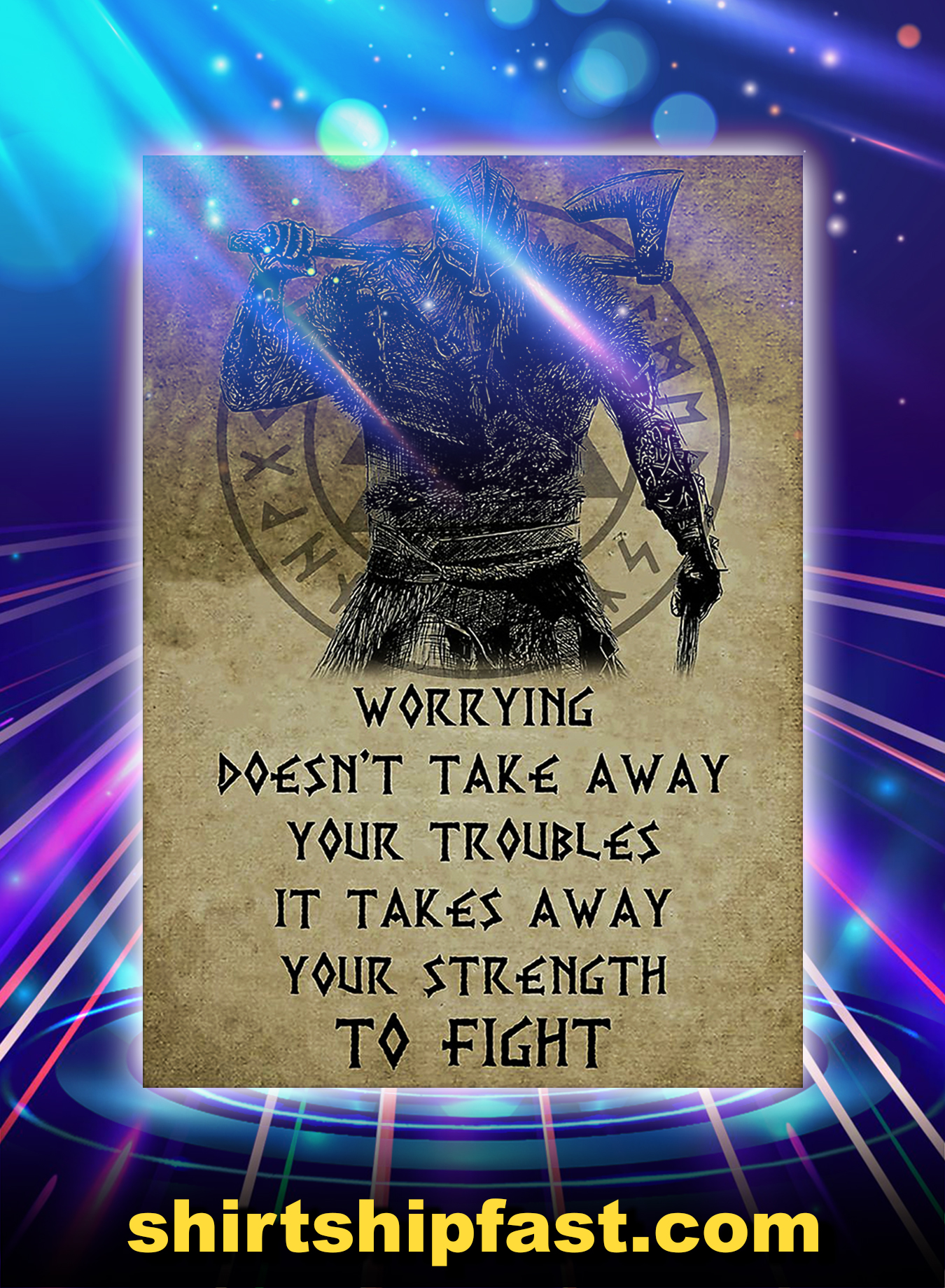 Viking Worrying Doesn't Take Away Your Troubles It Takes Away Your Strength To Fight Poster - A3