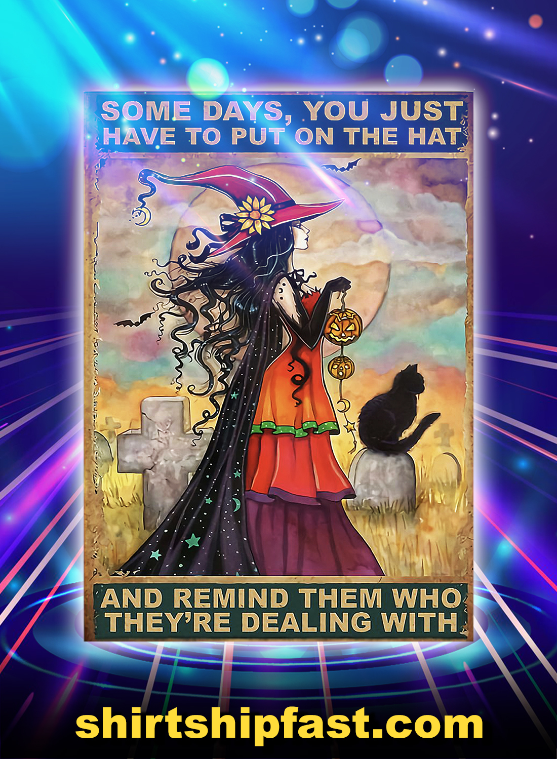 Witch Girl Some Days You Just Have To Put On The Hat And Remind Them Who They're Dealing With Poster - A4