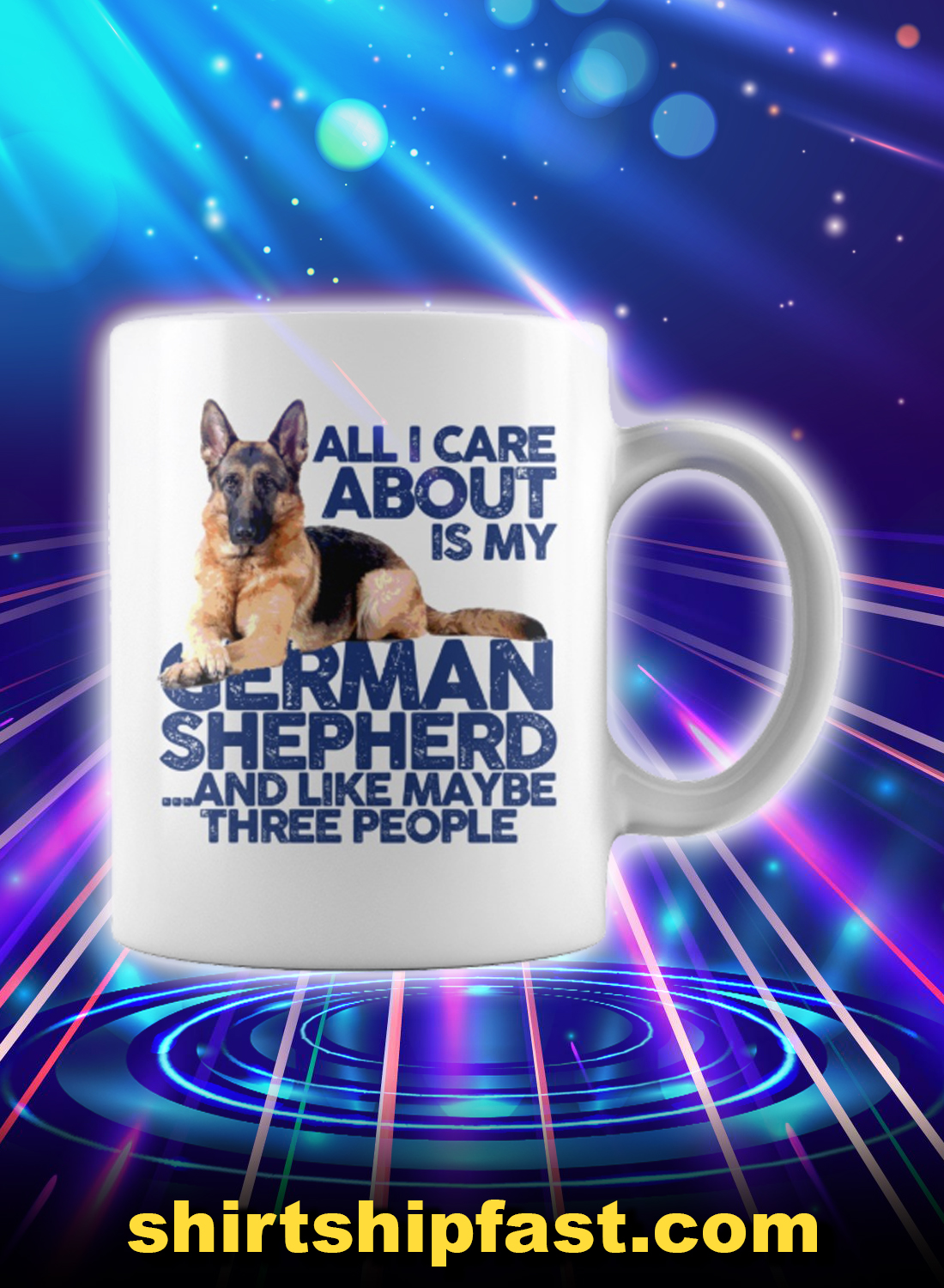 All i care about is my german shepherd and like maybe three people mug