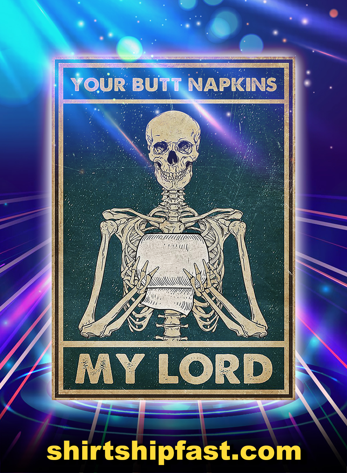 Bathroom skeleton your butt napkins my lord poster - A1
