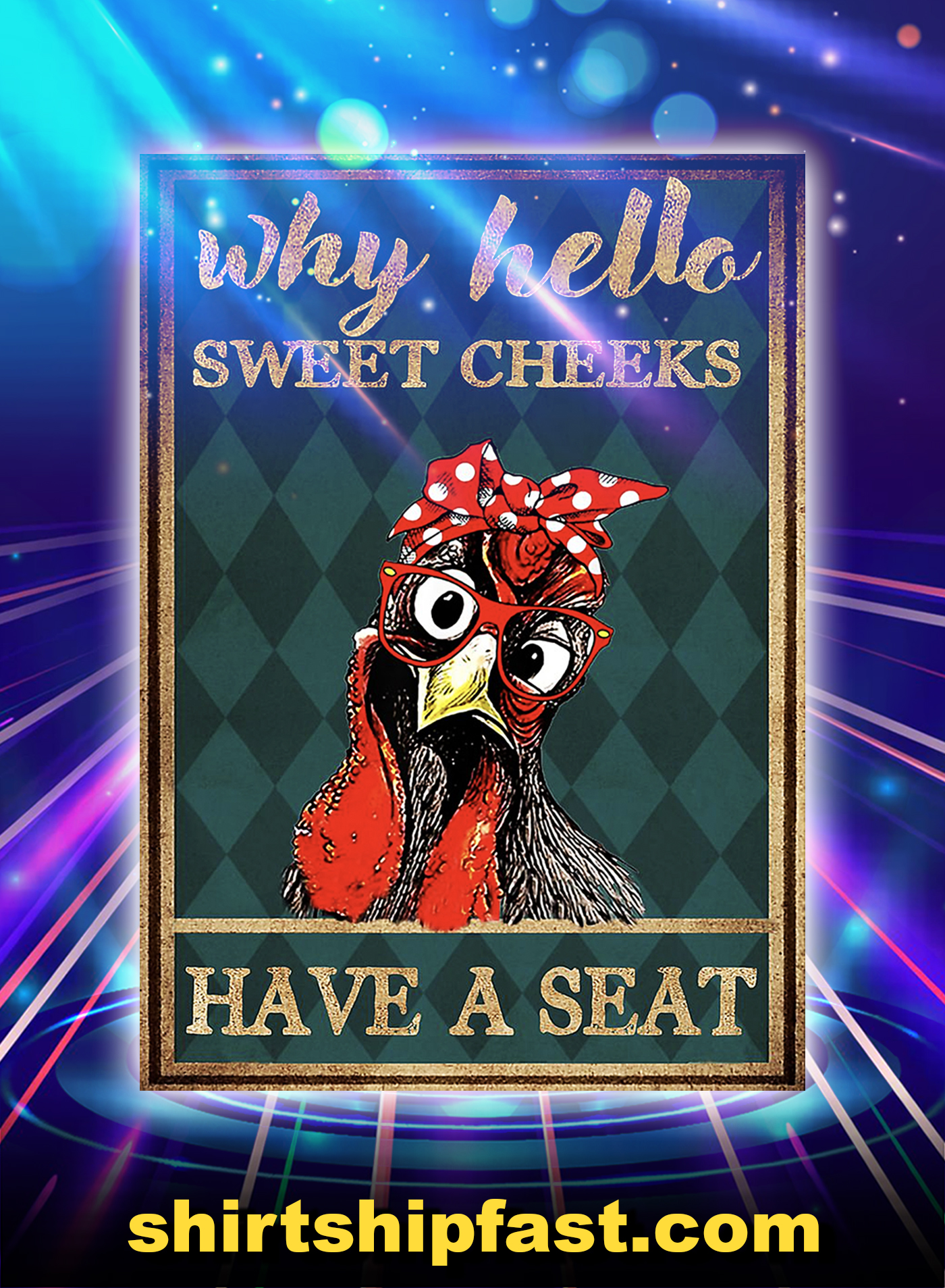 Chicken why hello sweet cheeks have a seat poster - A1